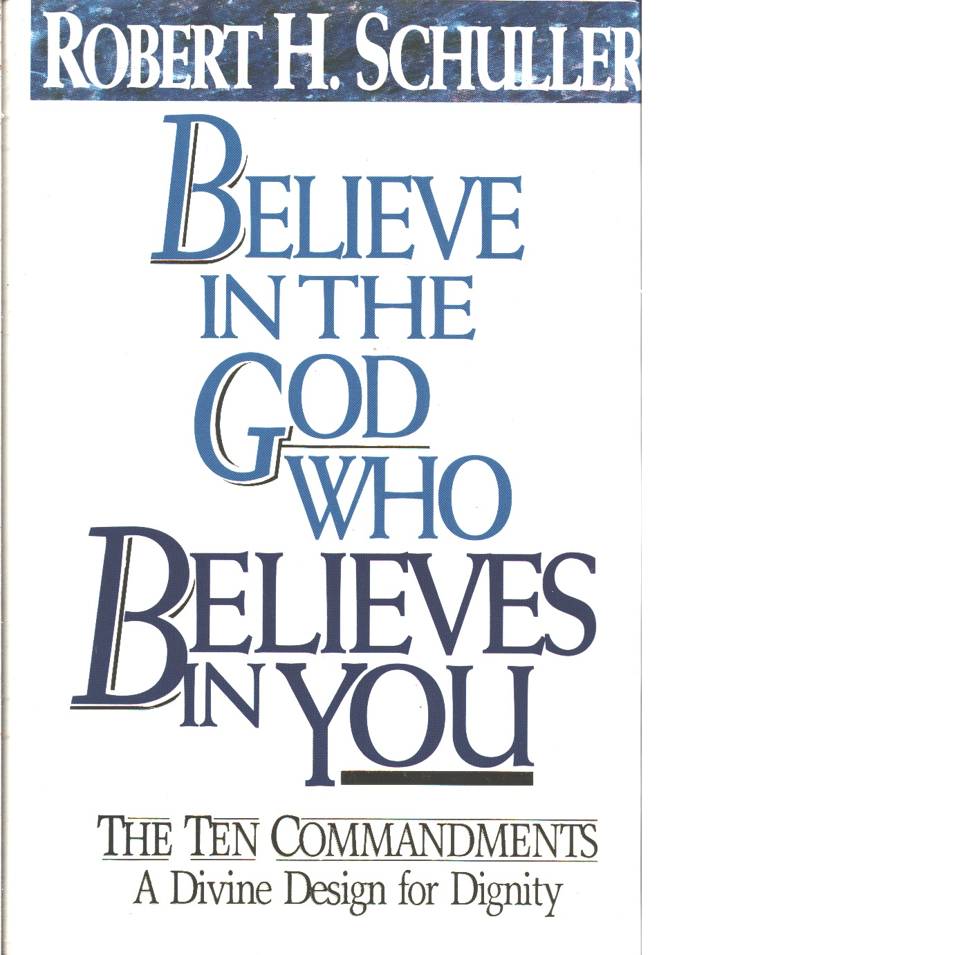 Believe in the God Who Believes in You  -  Schuller,  Robert Harold