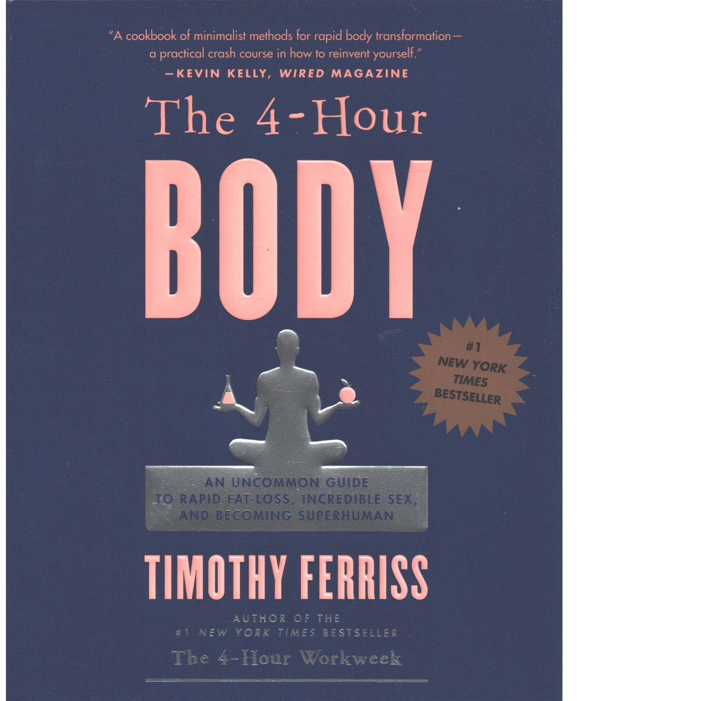 The 4-Hour Body: An Uncommon Guide to Rapid Fat-Loss, Incredible Sex, and Becoming Superhuman  -  Ferriss, Timothy