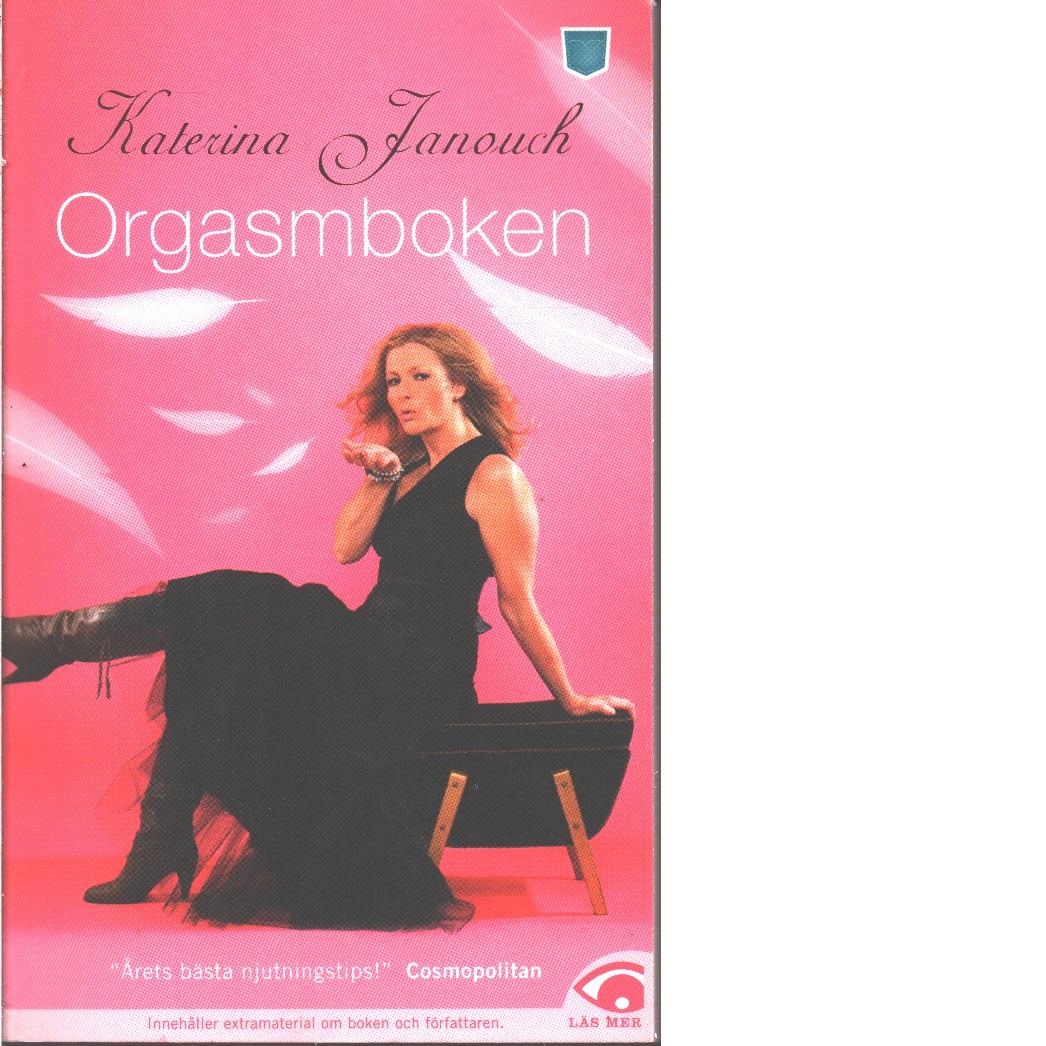 Orgasmboken : allt om konsten att få orgasm  - Janouch, Katerina