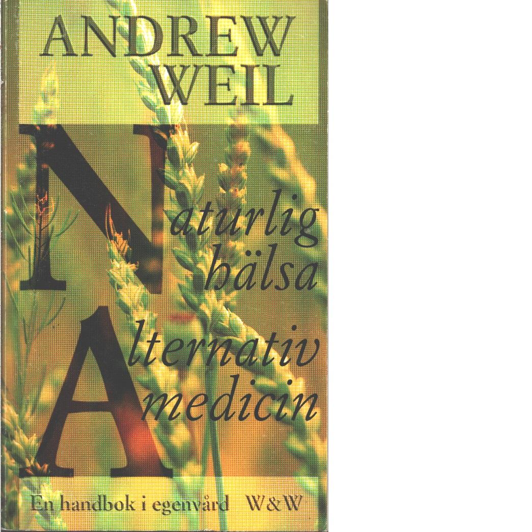 Naturlig hälsa, alternativ medicin : en handbok i egenvård - Weil, Andrew
