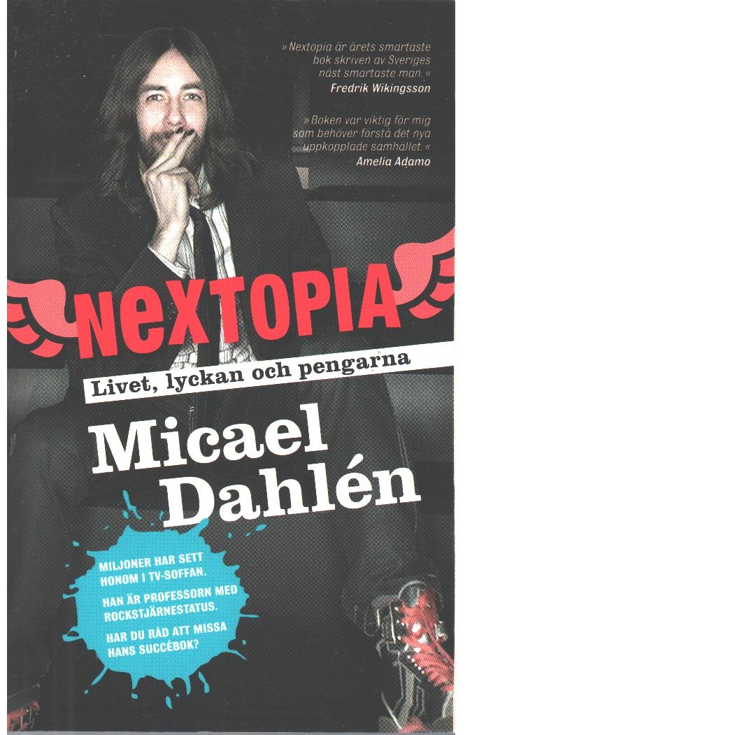 Nextopia : livet, lyckan och pengarna i förväntningssamhället  - Dahlén, Micael