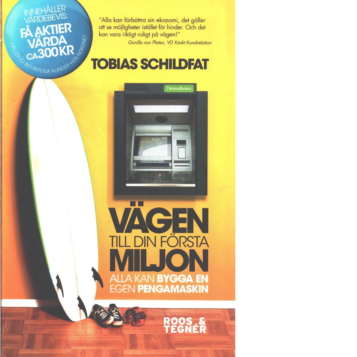 Vägen till din första miljon : alla kan bygga en egen pengamaskin  - Schildfat, Tobias
