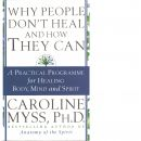 Why People Don't Heal and How They Can - Myss, Caroline M.
