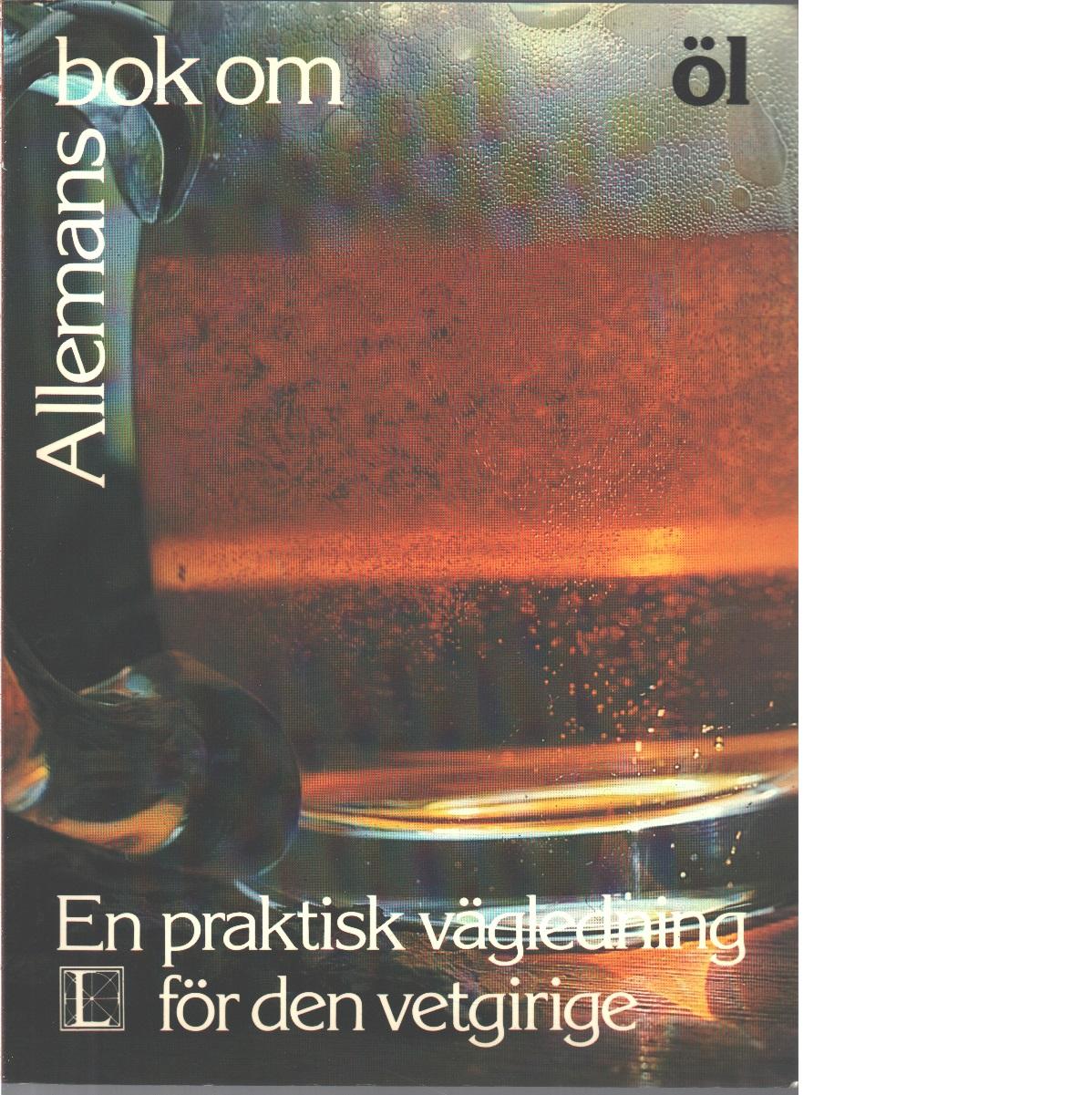 Allemans bok om öl : [en praktisk vägledning för den vetgirige] - Hendra, John