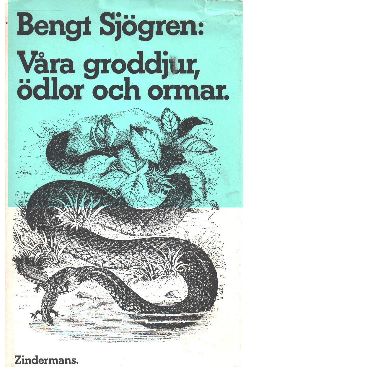 Våra groddjur, ödlor och ormar - Sjögren, Bengt