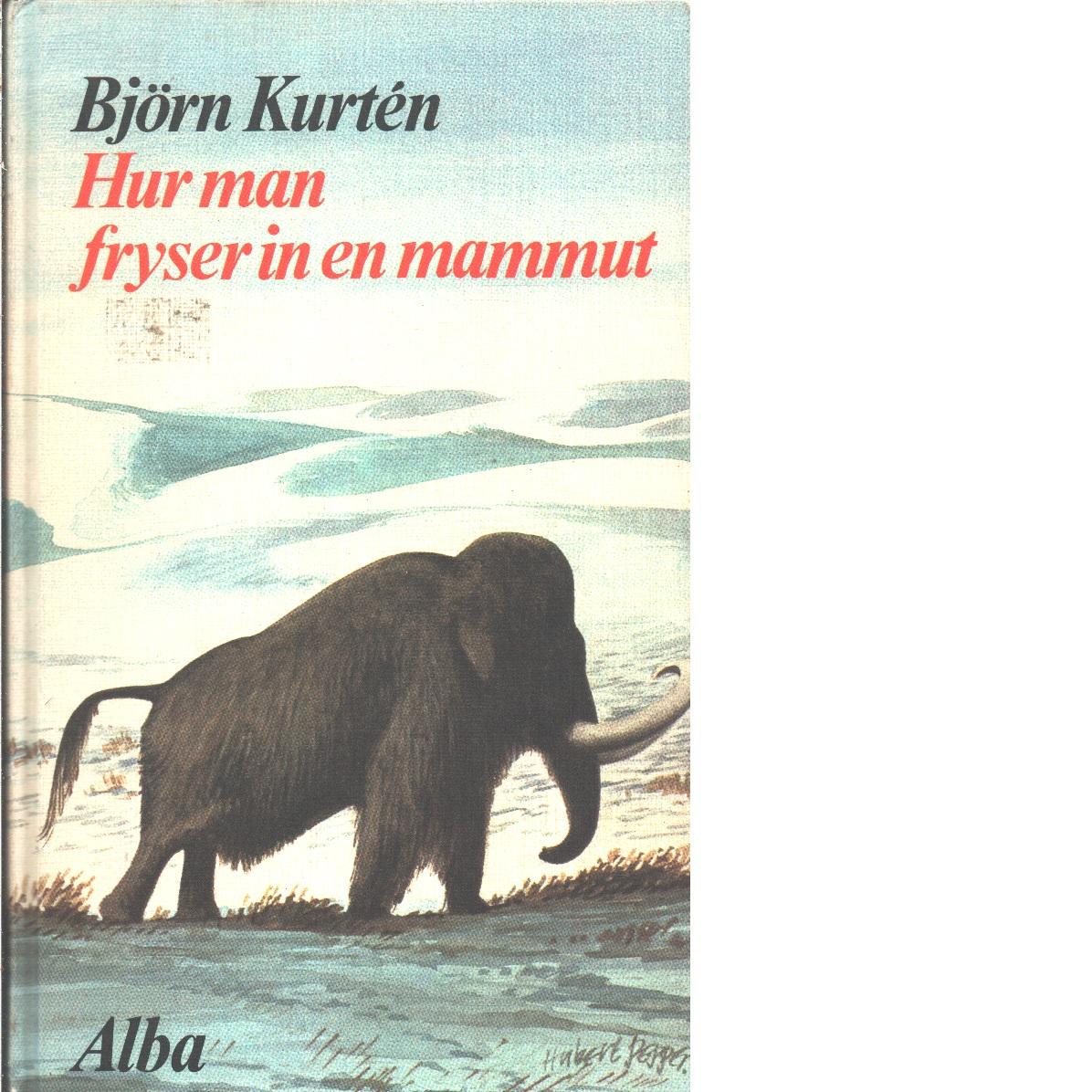Hur man fryser in en mammut - Kurtén, Björn