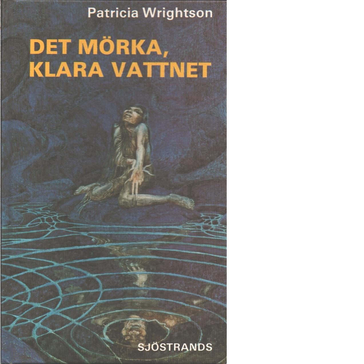 Det mörka, klara vattnet  - Wrightson, Patricia
