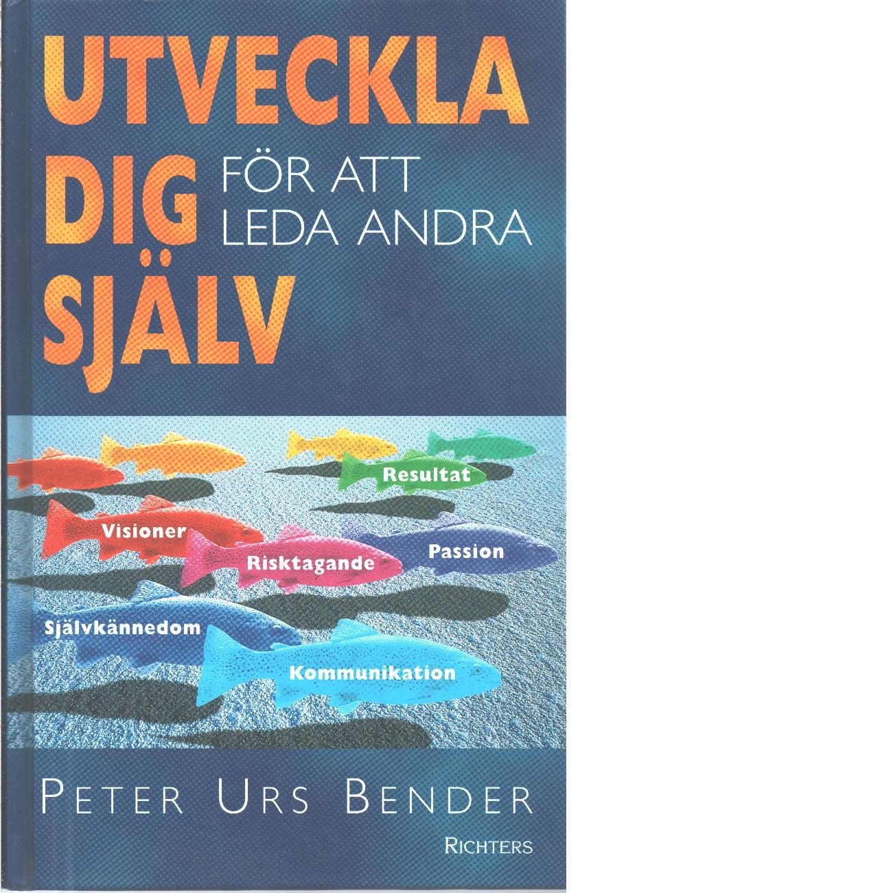Utveckla dig själv för att leda andra  - Bender, Peter Urs och Hellman, Eric