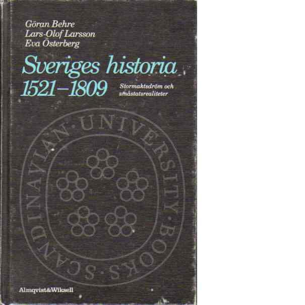 Sveriges historia 1521-1809 : stormaktsdröm och småstatsrealiteter - Göran Behre, Lars-olof Larsson och Eva Österberg