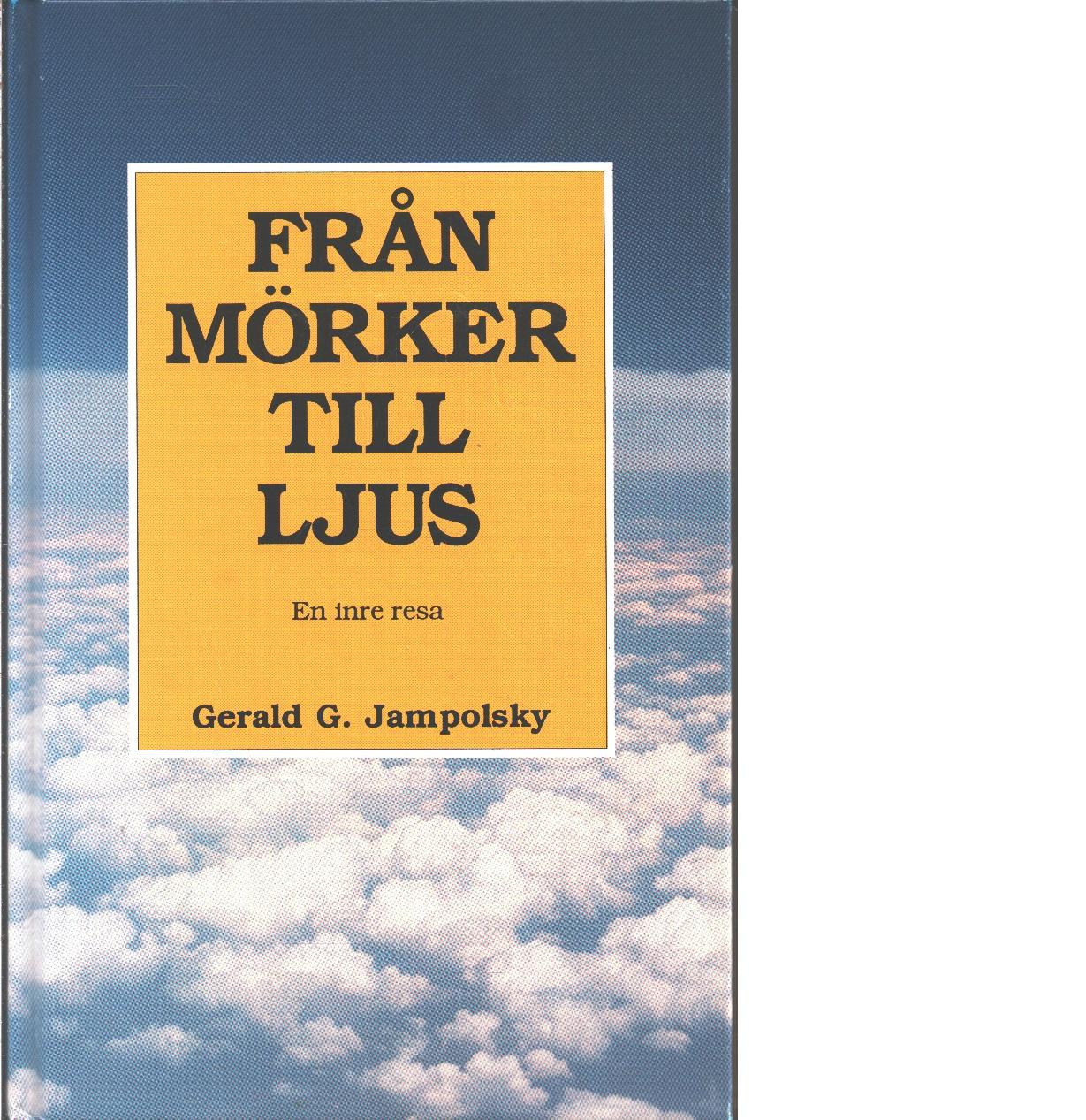 Från mörker till ljus : en inre resa - Jampolsky, Gerald G.