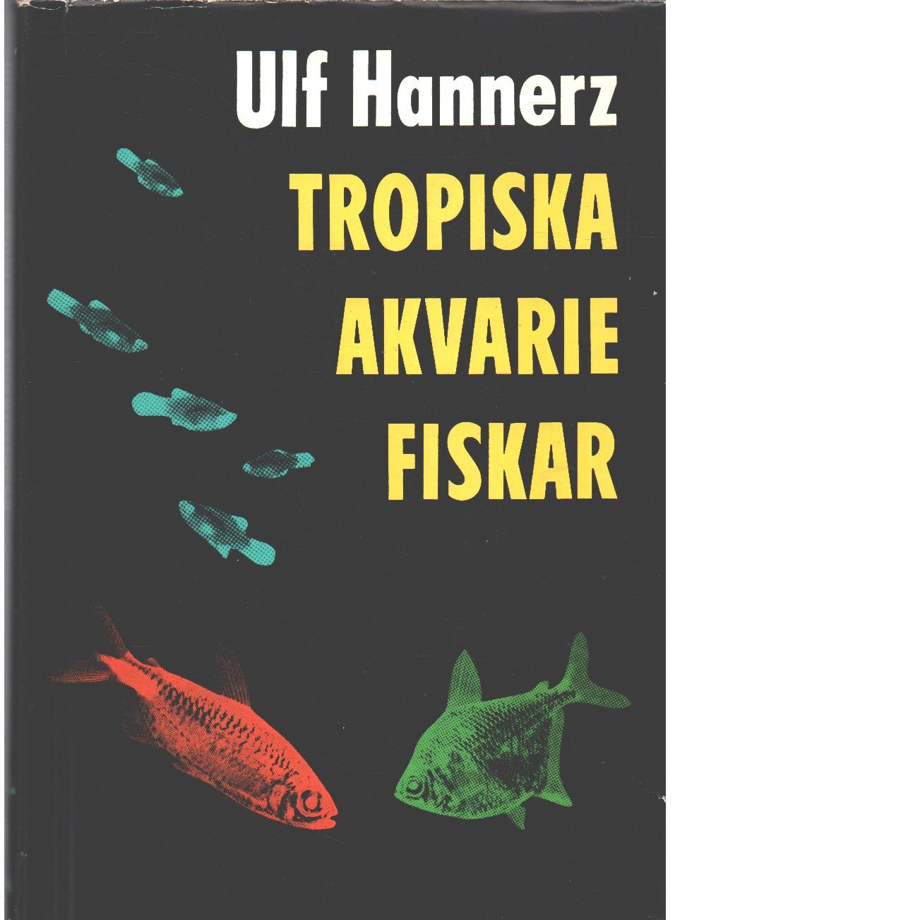 Tropiska akvariefiskar  - Hannerz, Ulf