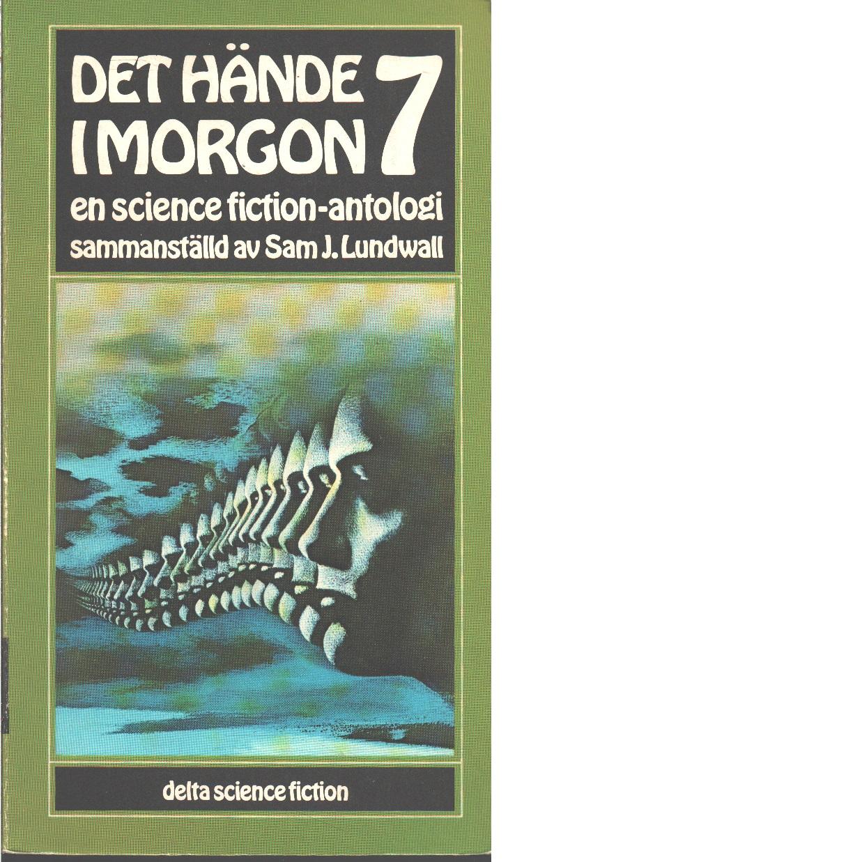 Det hände i morgon : en science fiction-antologi. 7 - Red. Lundwall, Sam J.