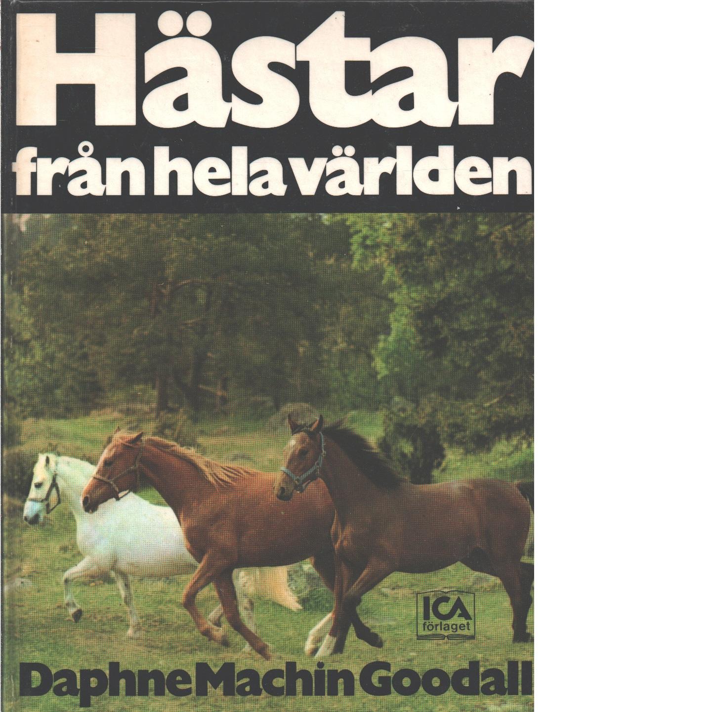 Hästar från hela världen : en illustrerad översikt med över 320 foton på olika häst- och ponnyraser  - Goodall, Daphne Machin