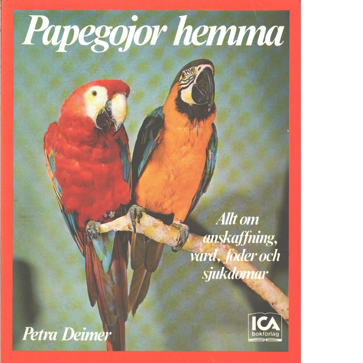 Papegojor hemma  - Deimer, Petra