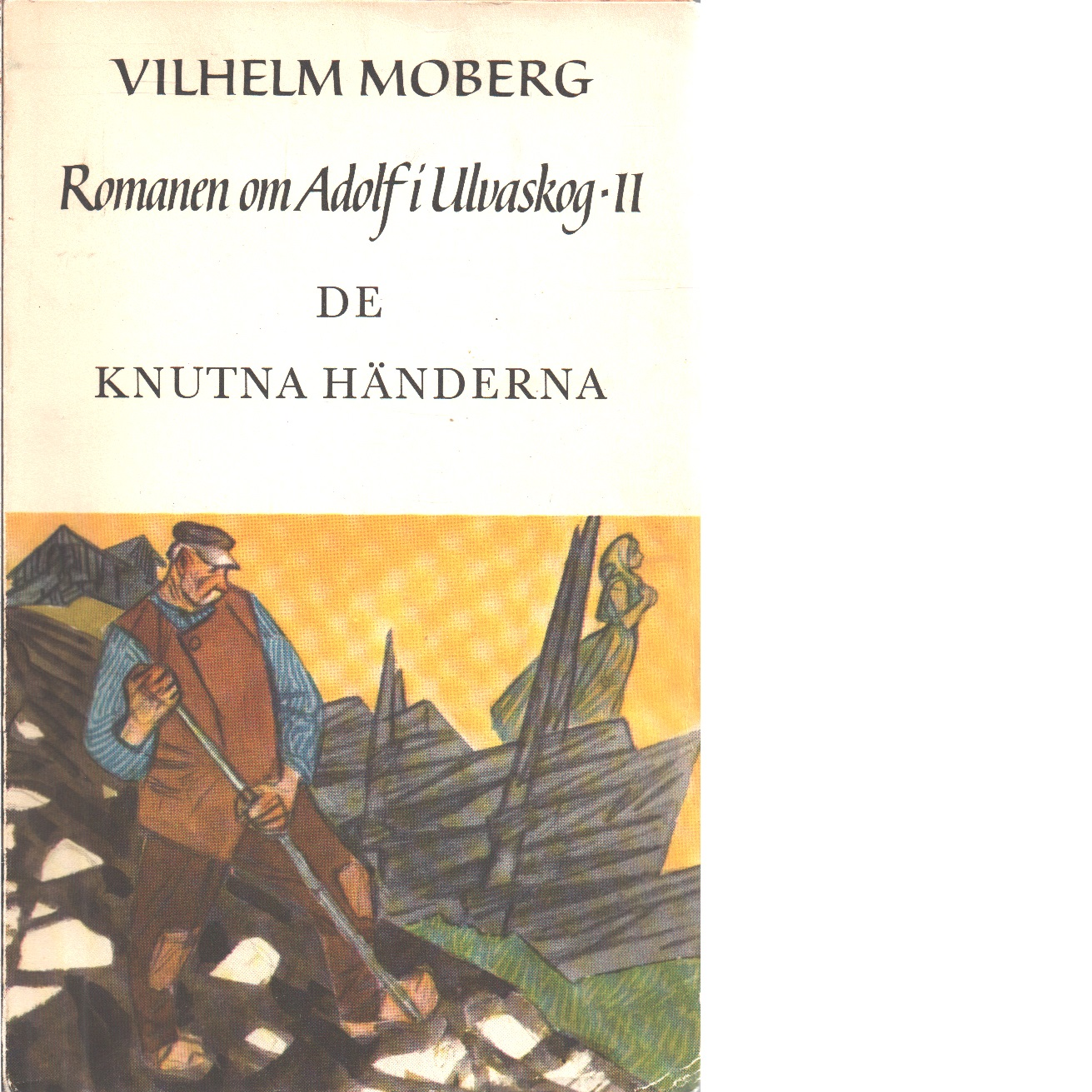 De knutna händerna.  Romanen om Adolf i Ulvaskog ; 2 - Moberg, Vilhelm