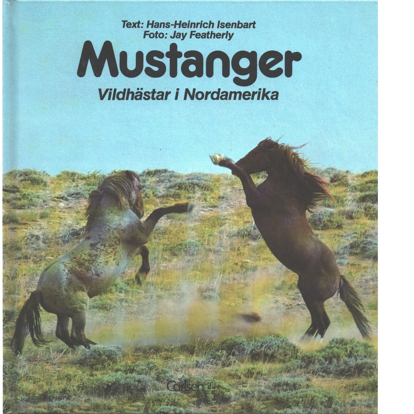 Mustanger : vildhästar i Nordamerika - Isenbart, Hans-Heinrich  och Featherly, Jay