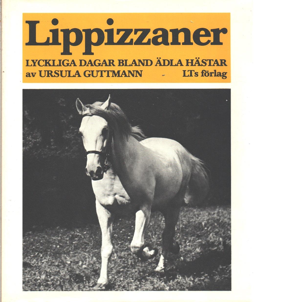 Lippizzaner : lyckliga dagar bland ädla hästar  - Guttmann, Ursula