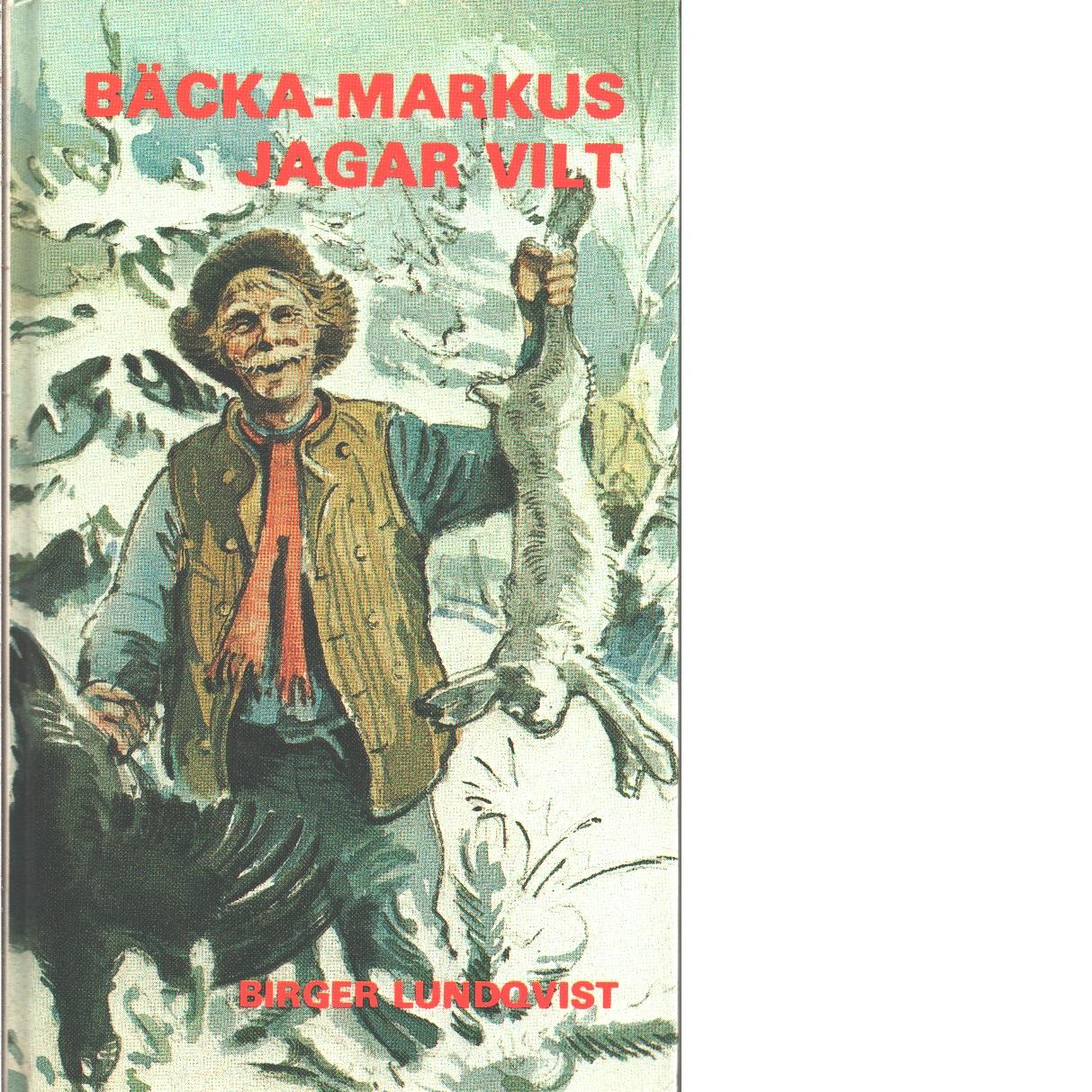 Bäcka-Markus jagar vilt  - Lundqvist, Birger