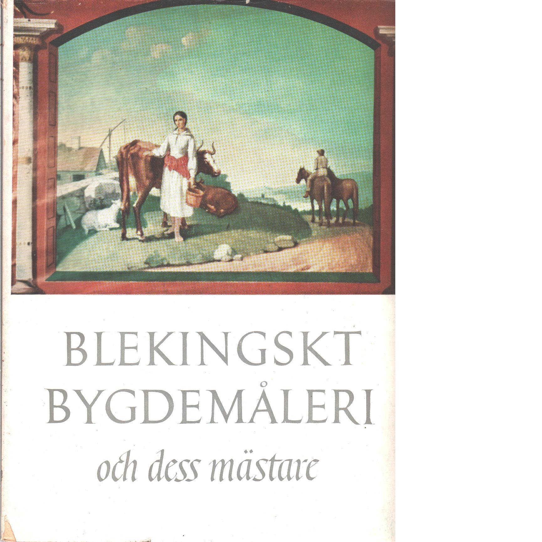 Blekingskt bygdemåleri och dess mästare - Villgrund, Henry  och Ehrenberg-Agrell, Ester
