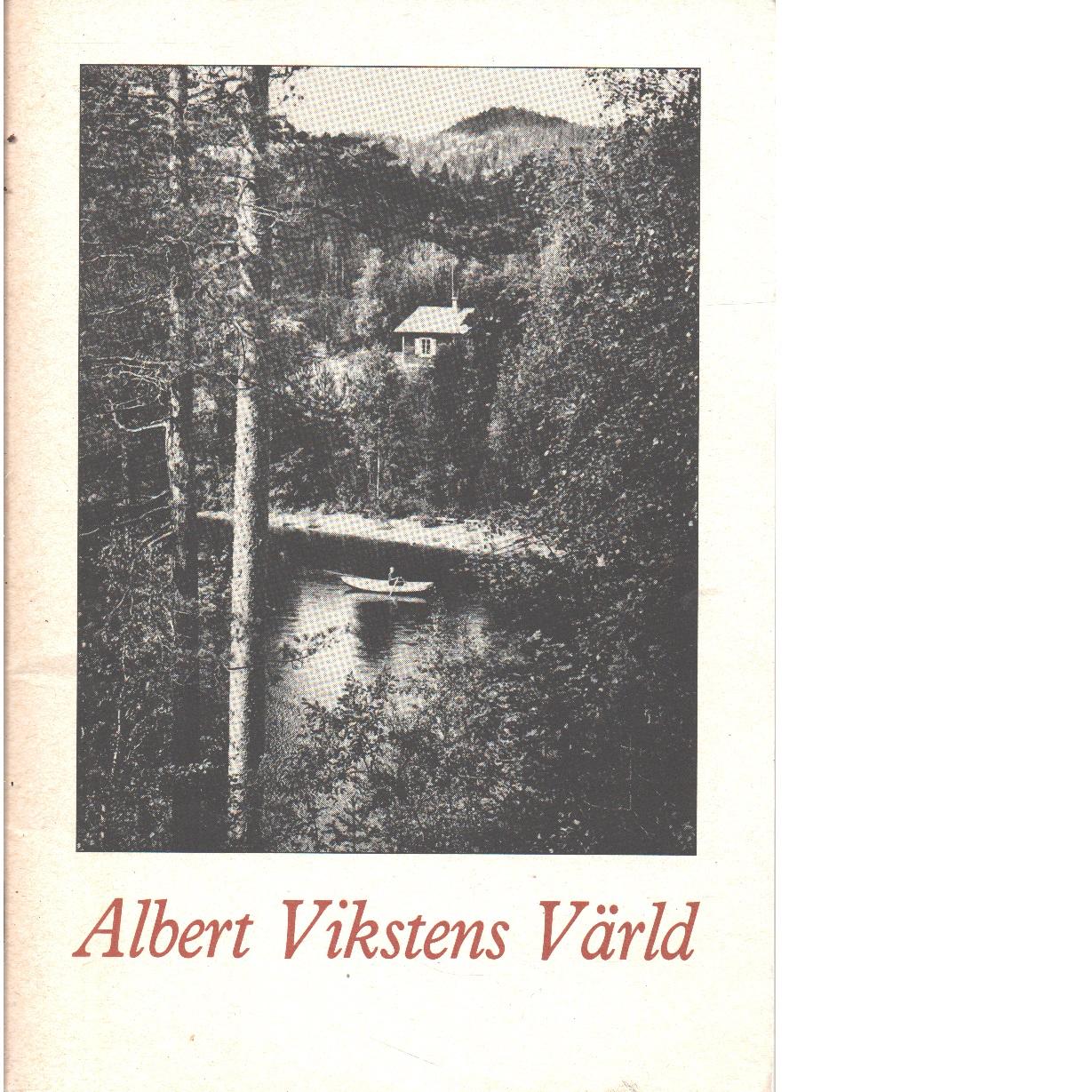 Albert Vikstens värld - Red. Mickelsson, Hilding  och Albert Viksten sällskapet