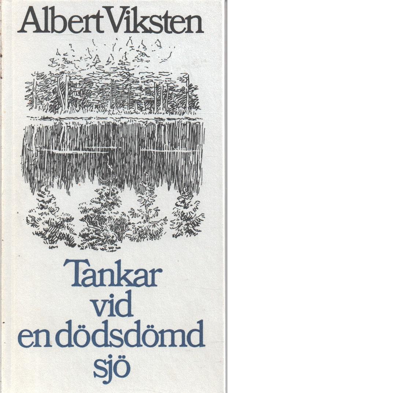 Tankar vid en dödsdömd sjö - Viksten, Albert