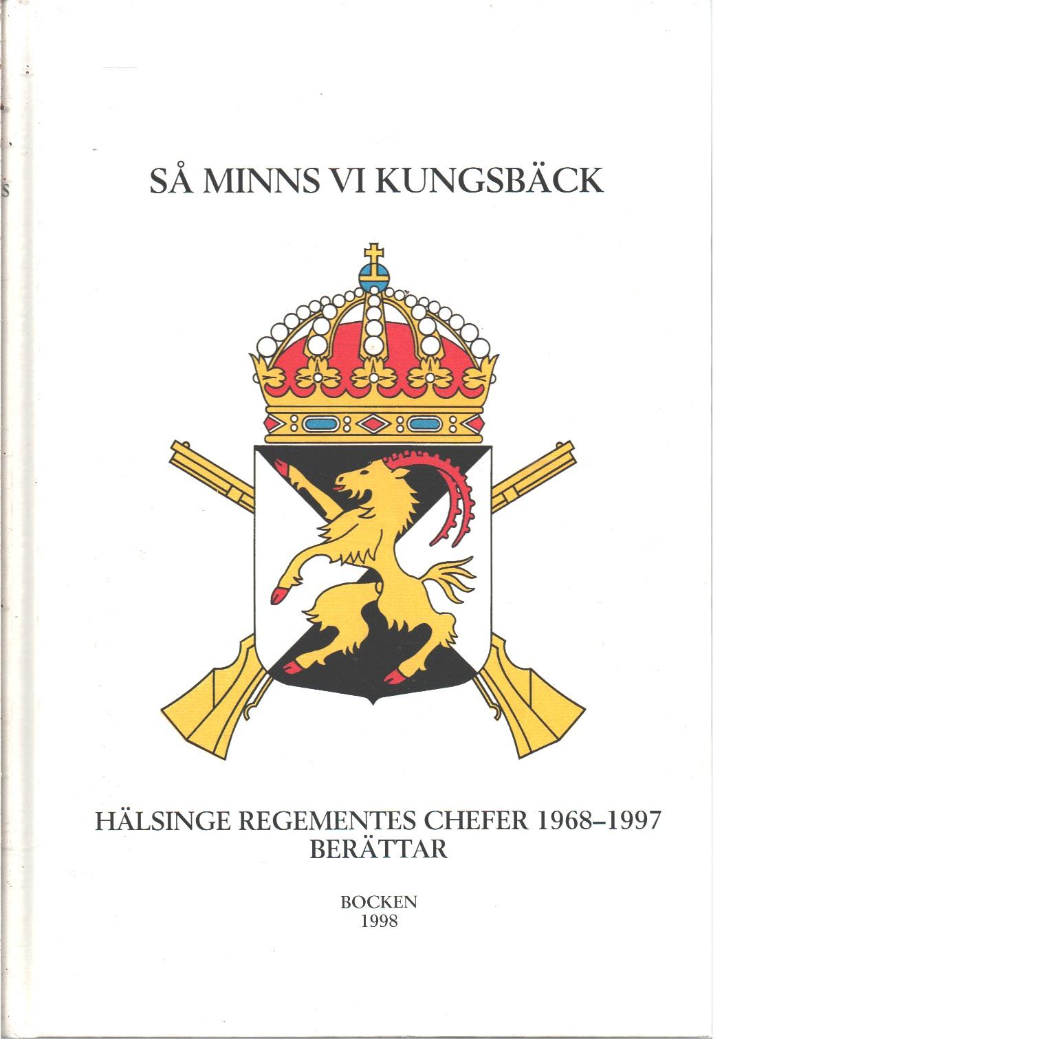 Så minns vi Kungsbäck : Hälsinge regementes chefer 1968-1997 berättar  - Red. Björkenstam, Knut