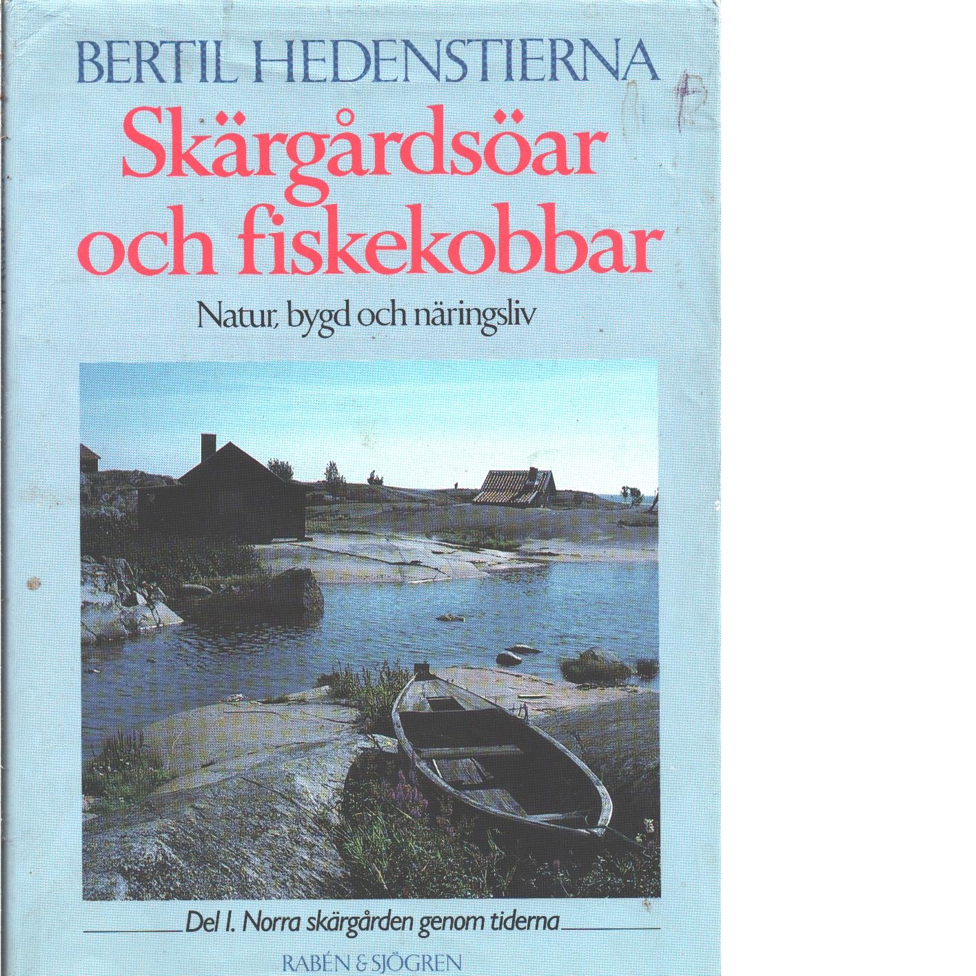 Skärgårdsöar och fiskekobbar : natur, bygd och näringsliv i Stockholms skärgård. D. 1, Norra skärgården genom tiderna - Hedenstierna, Bertil