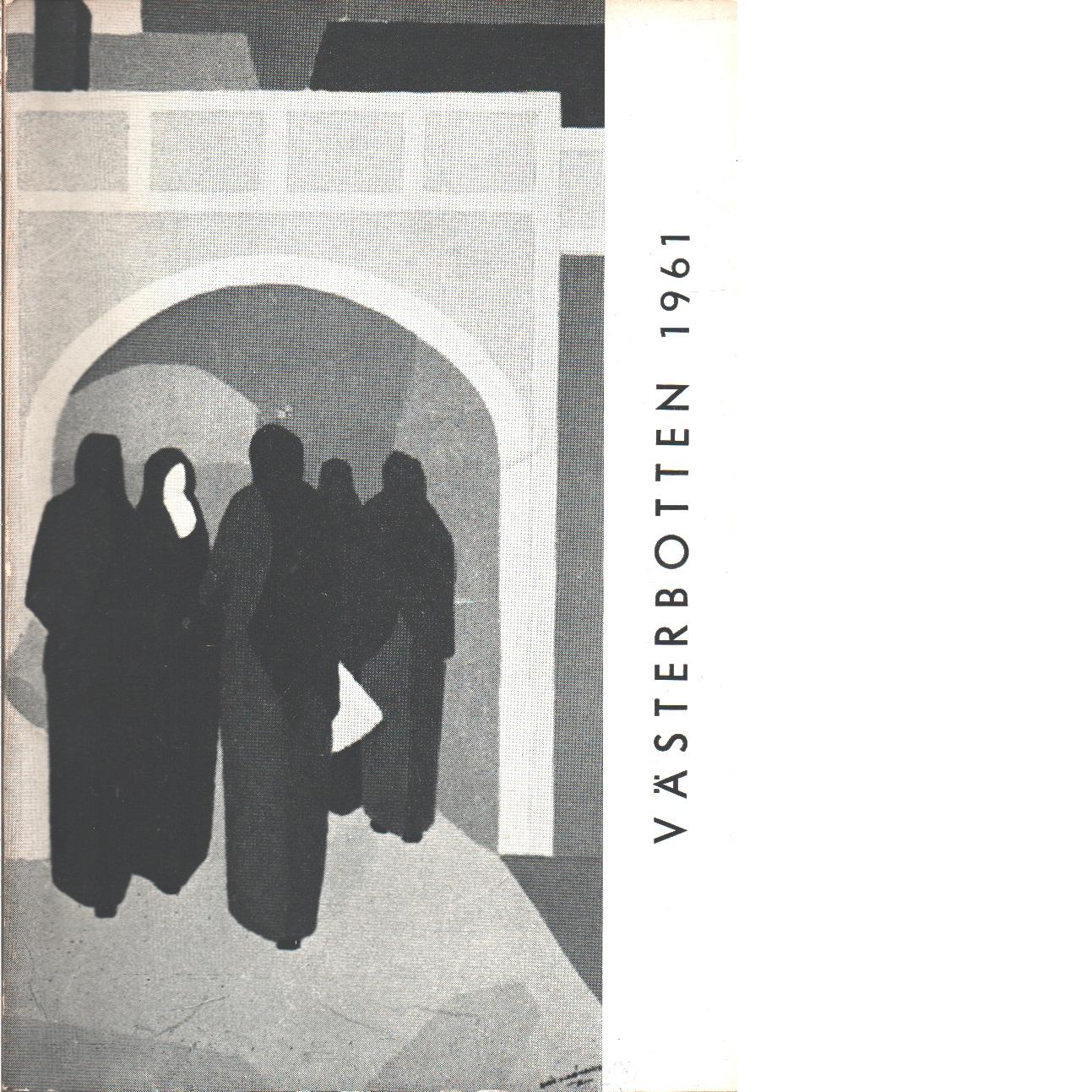 Västerbotten 1961 : Västerbottens läns hembygdsförenings årsbok - Red.