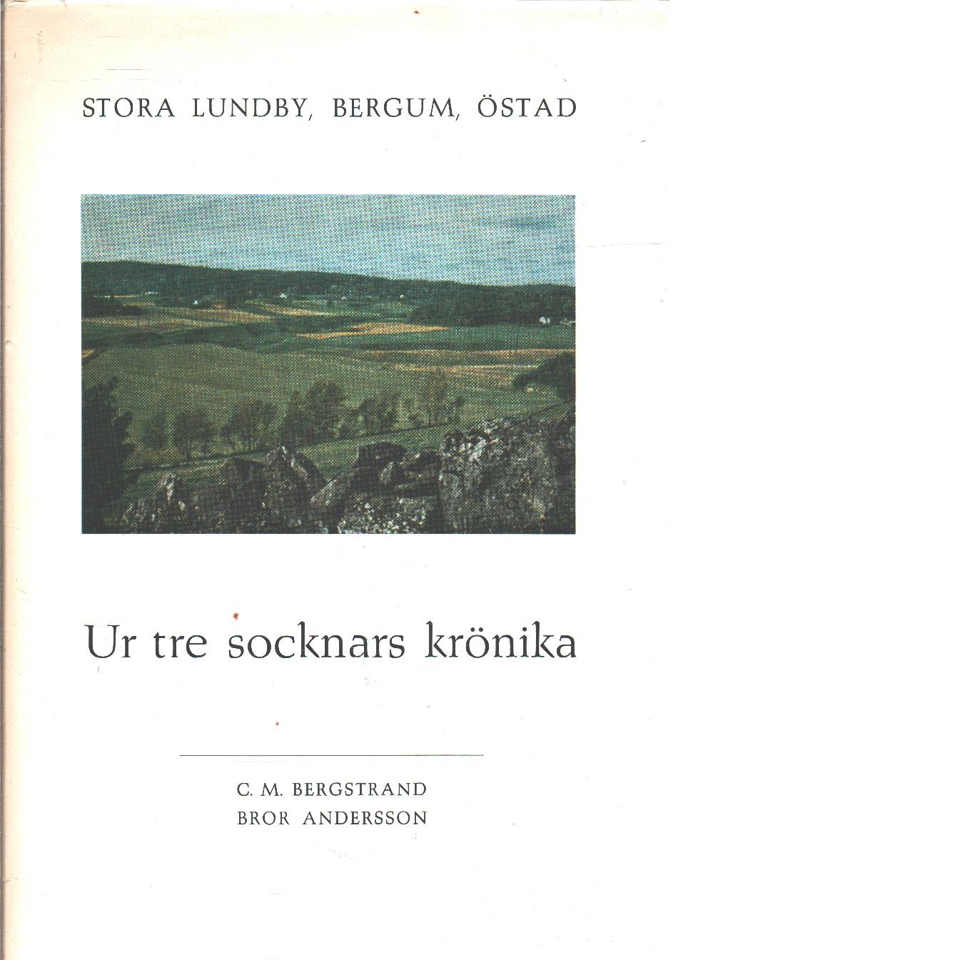 Stora Lundby, Bergum, Östad : ur tre socknars krönika  - Bergstrand, Carl-Martin och Andersson, Bror A.,
