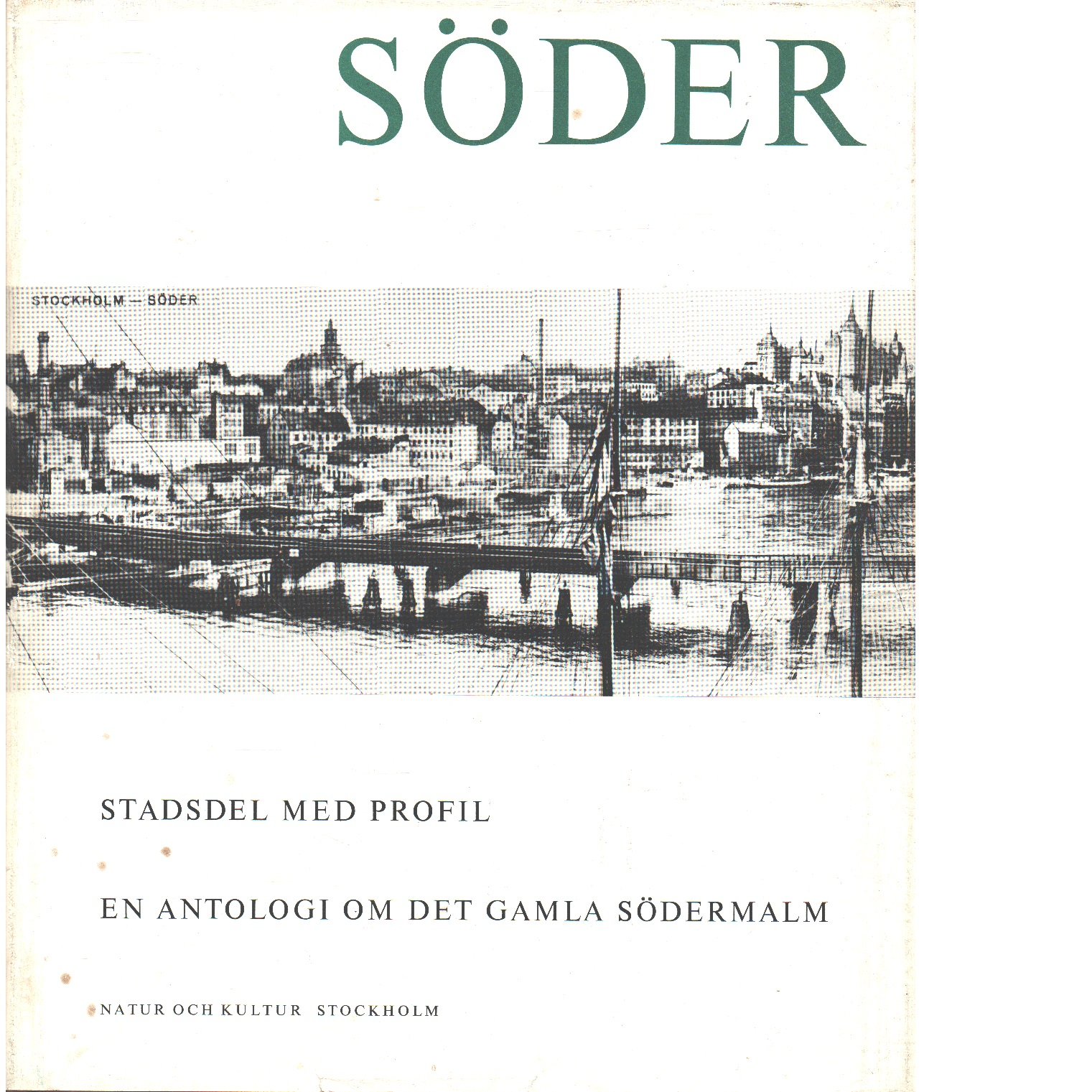 Söder : stadsdel med profil : en antologi om det gamla Södermalm - Red.