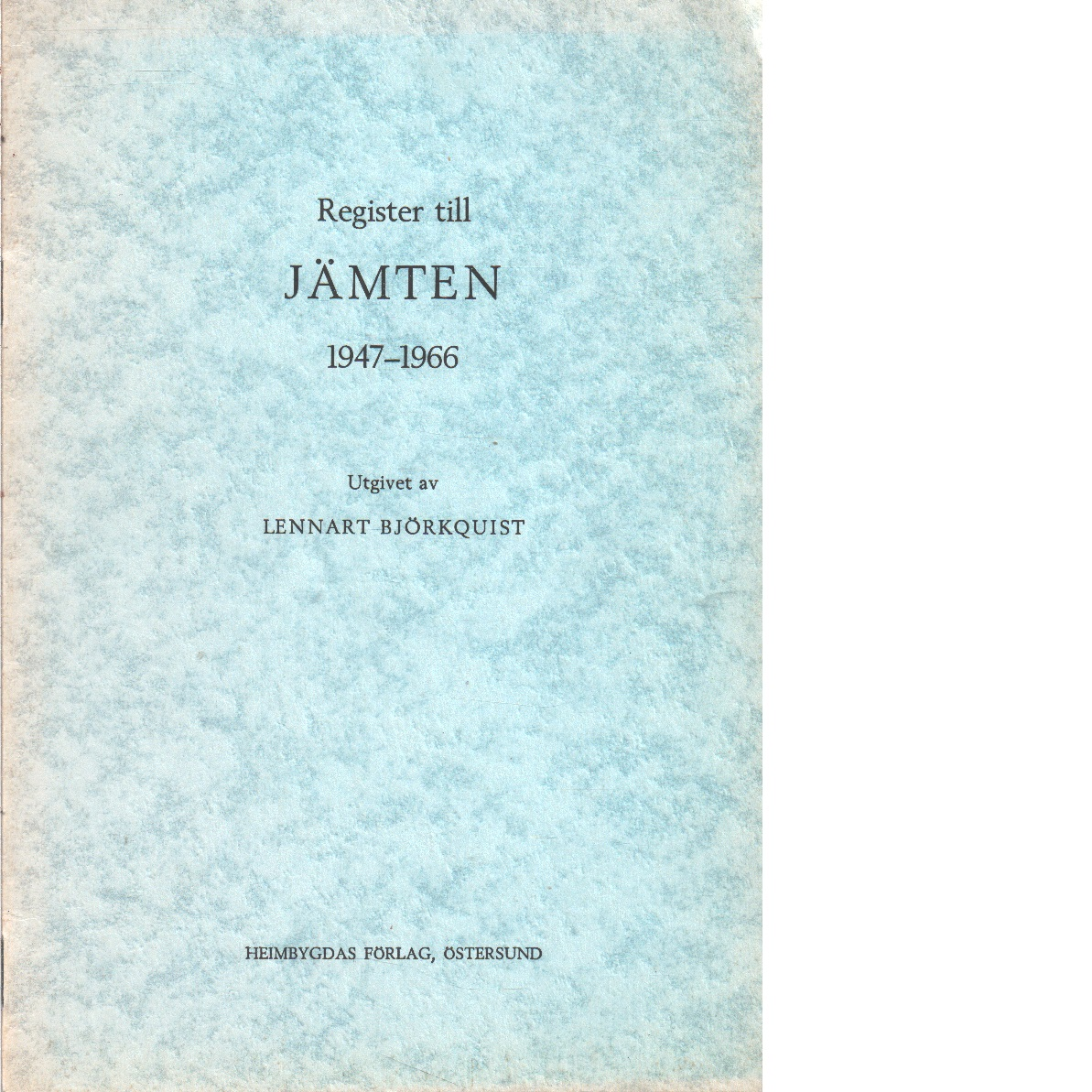 Register till Jämten : Heimbygdas tidskrift 1947-1966 - Red. Björkquist, Lennart
