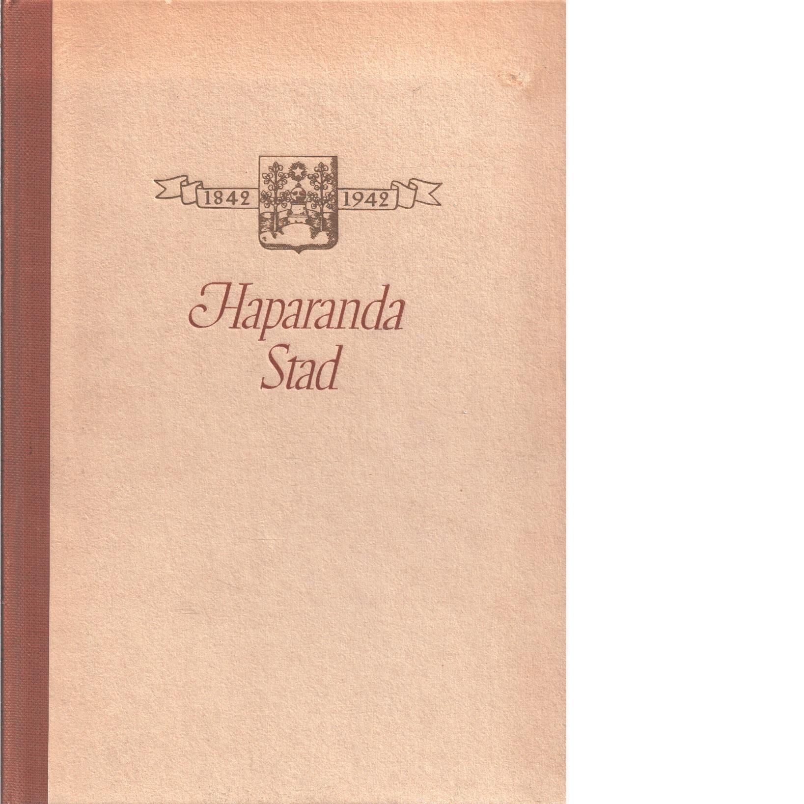 Haparanda stad 100 år : minnesskrift på uppdrag av Haparanda stad - Odencrants, Reinhold