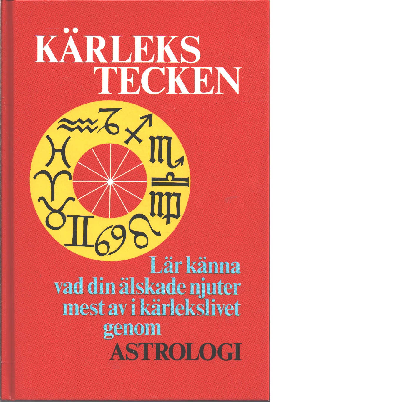 Kärlekstecken : [lär känna vad din älskade njuter mest av i kärlekslivet genom astrologi] - Martine