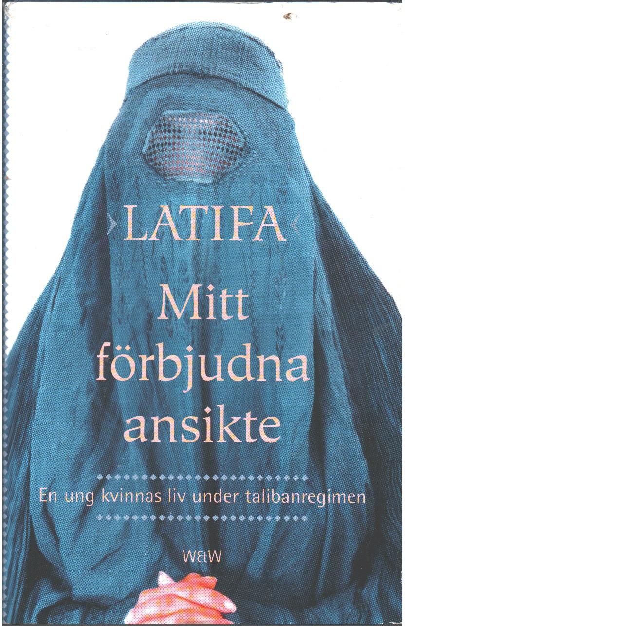 Mitt förbjudna ansikte : en ung kvinnas liv under talibanregimen - Latifa