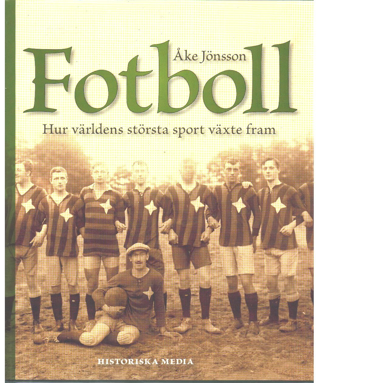 Fotboll : hur världens största sport växte fram - Jönsson, Åke