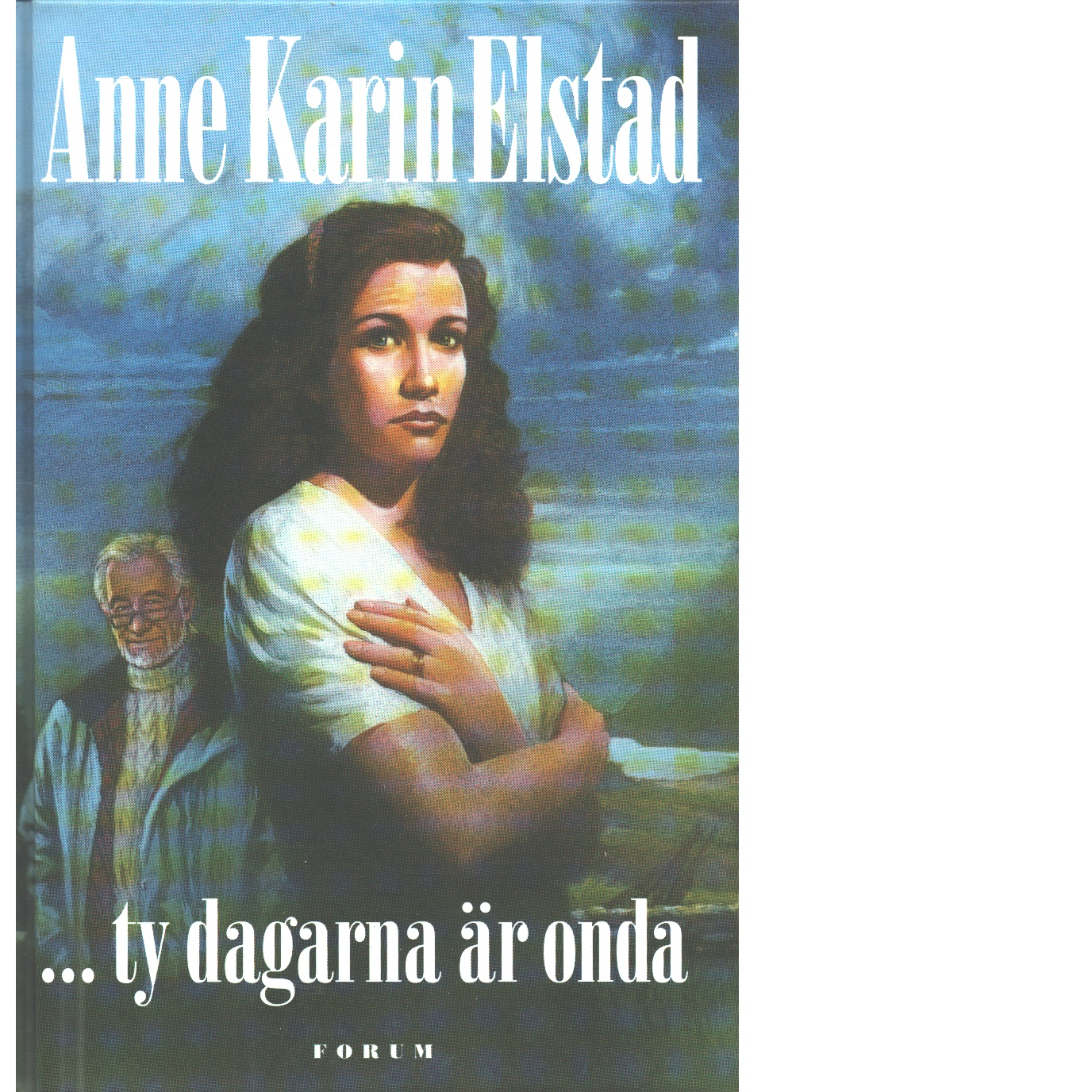 ty dagarna är onda - Elstad, Anne Karin