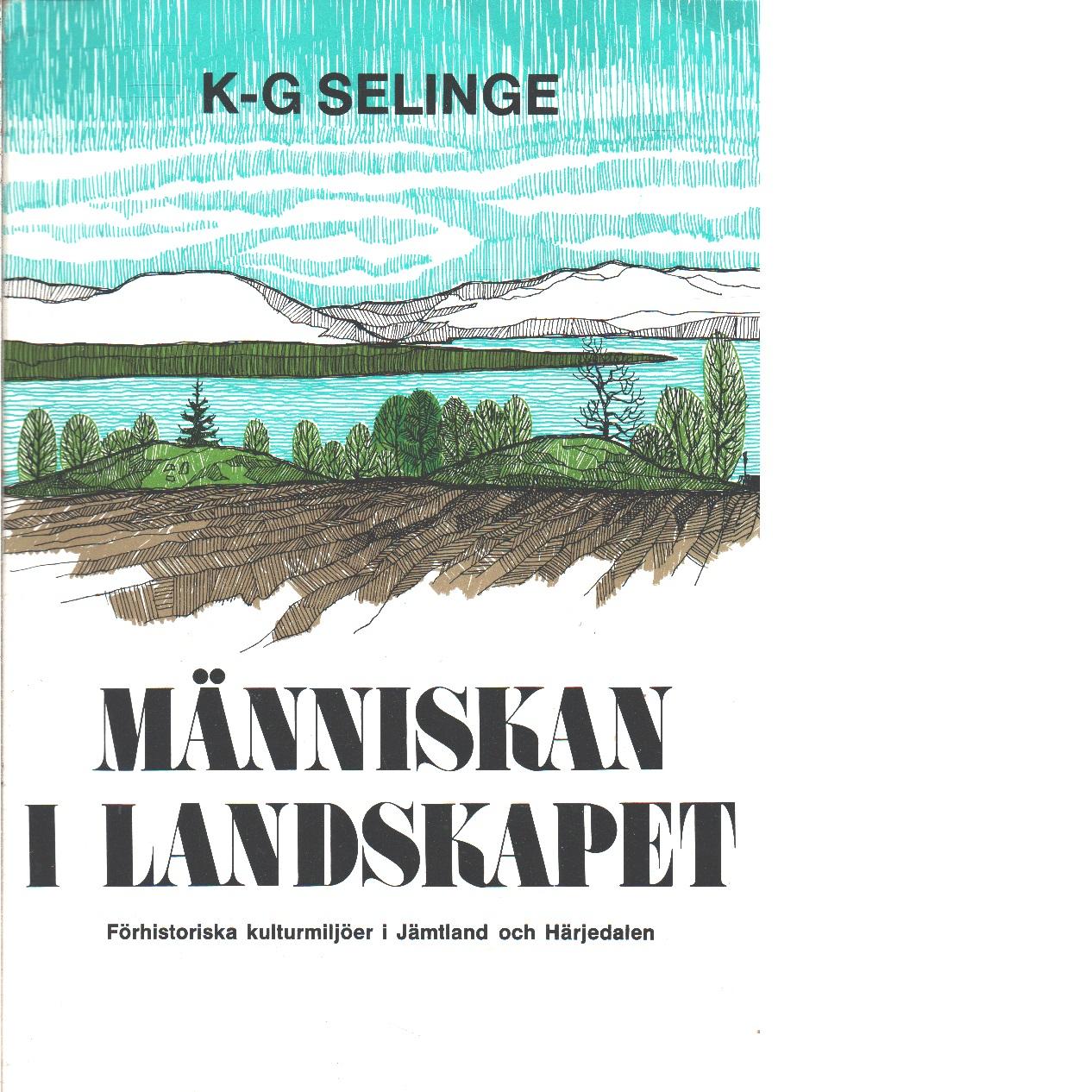 Människan i landskapet : förhistoriska kulturmiljöer i Jämtland och Härjedalen  - Selinge, Klas-Göran