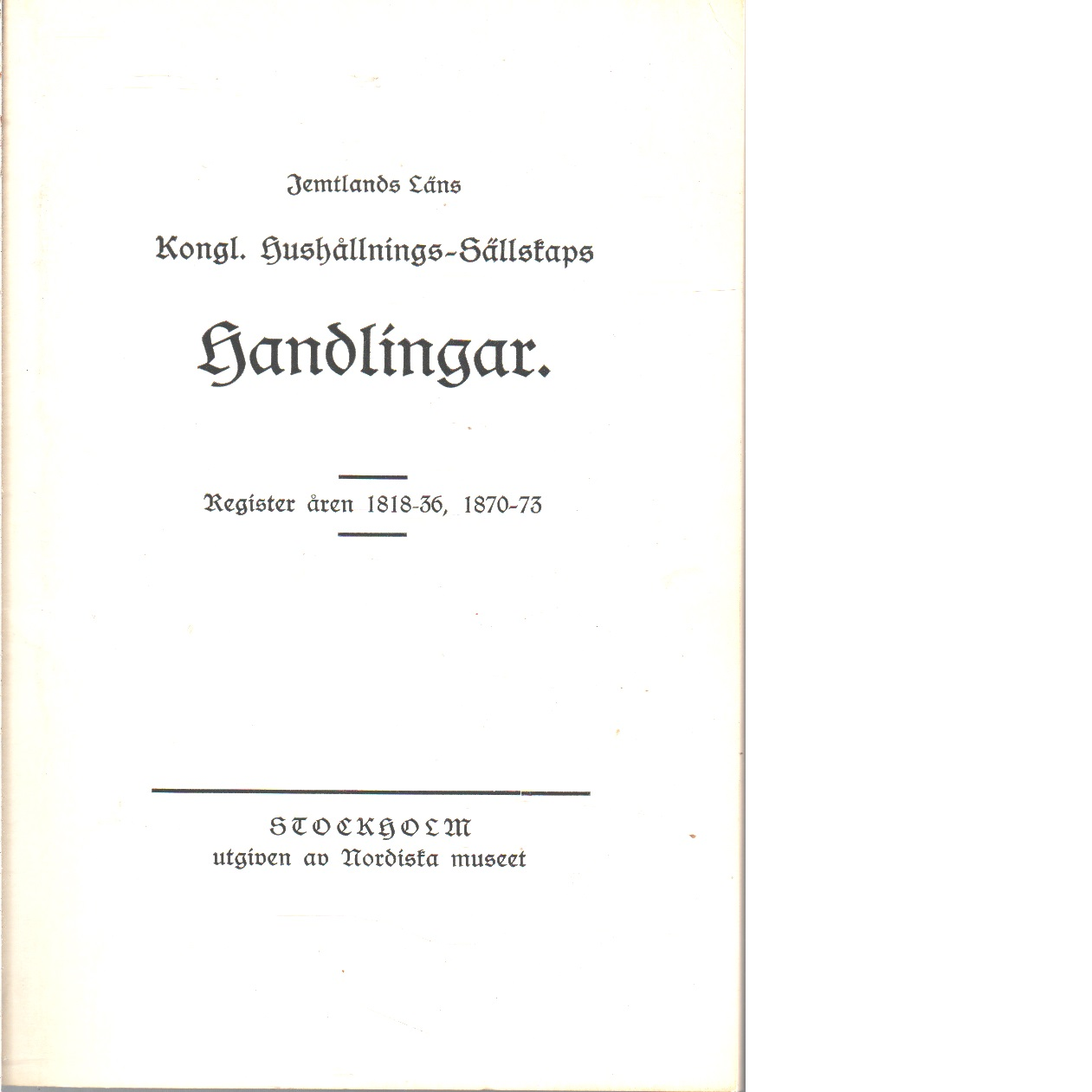 Jämtlands läns hushållningssällskaps handlingar. Register. 1818-1836, 1870-1873  - Red. Ohlson, Ragnar och Holmstedt, Anders