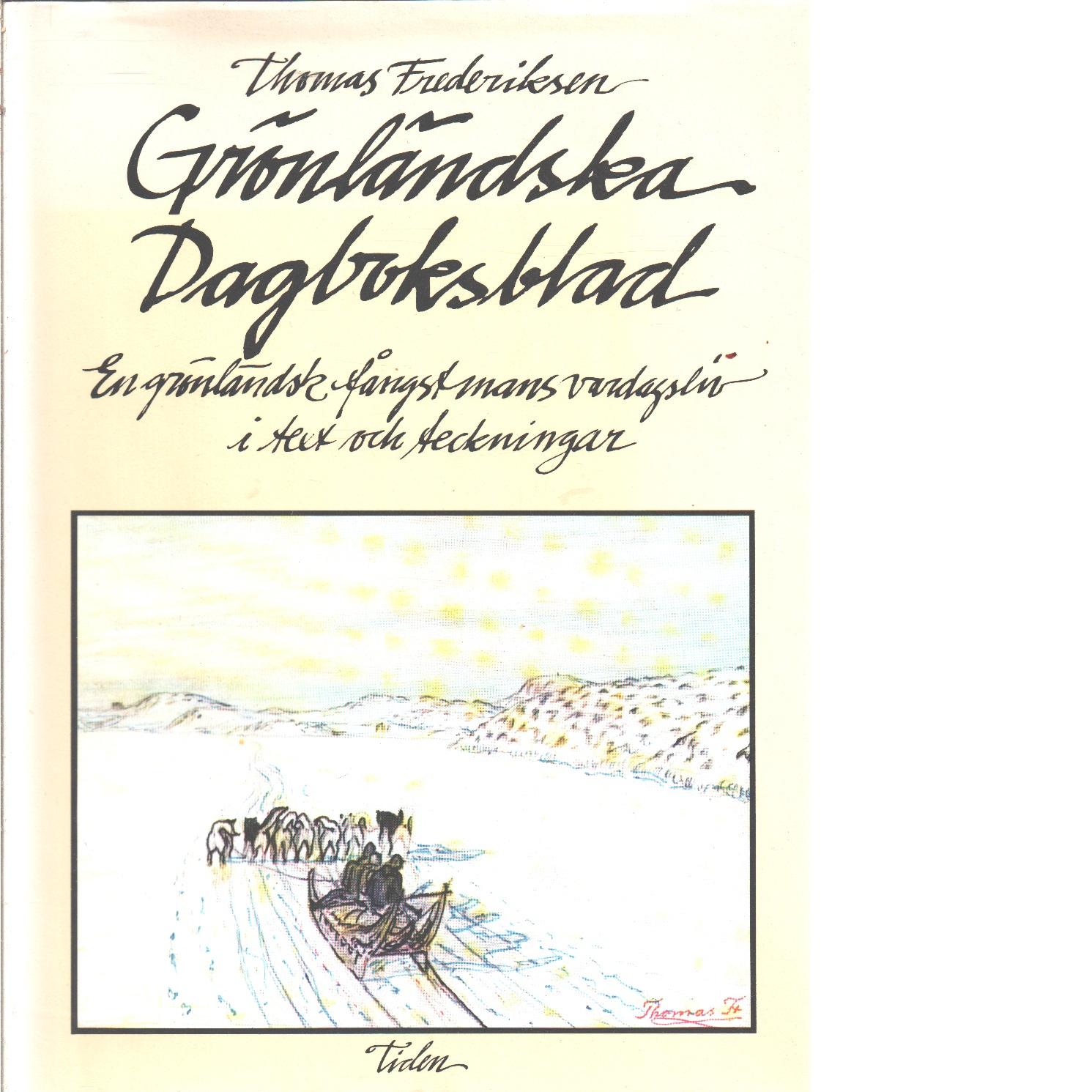 Grönländska dagboksblad : en grönländsk fångstmans vardagsliv i text och teckningar  - Frederiksen, Thomas