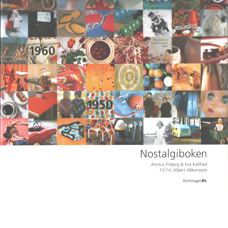 Nostalgiboken : minnen, beskrivningar, lekar och recept från 1950-, 1960- och 1970-talen  - Triberg, Annica och Kallhed, Eva