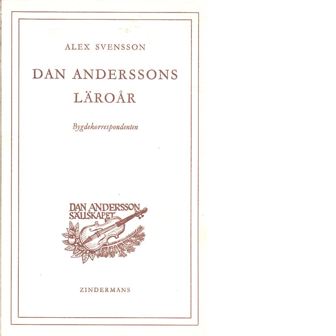 Dan Anderssons läroår : bygdekorrespondenten - Svensson, Alex