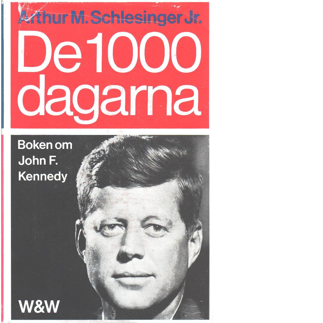 De 1000 dagarna : boken om John F. Kennedy - Schlesinger, Arthur Meier