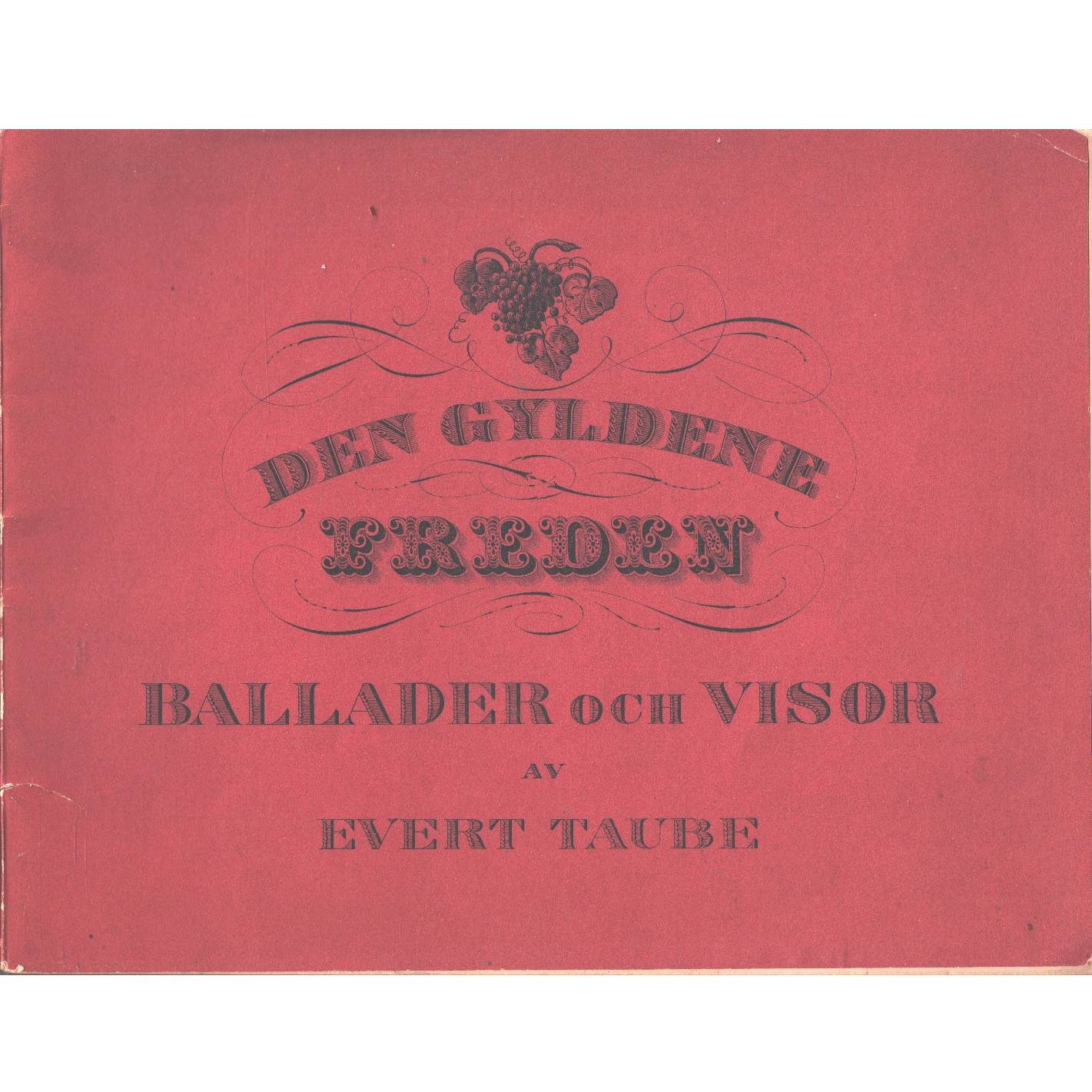 """Den Gyldene Freden"""" [Musiktryck] / ballader och visor diktade och tonsatta av Evert Taube  - Taube, Evert"""