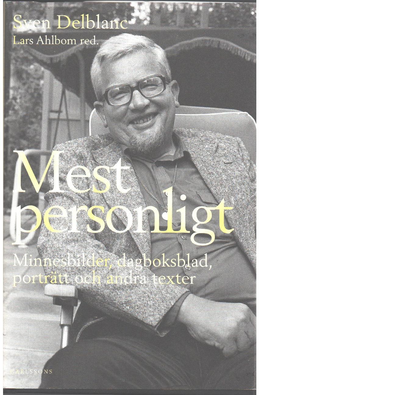 Mest personligt : minnesbilder, dagboksblad, porträtt och andra texter  - Delblanc, Sven