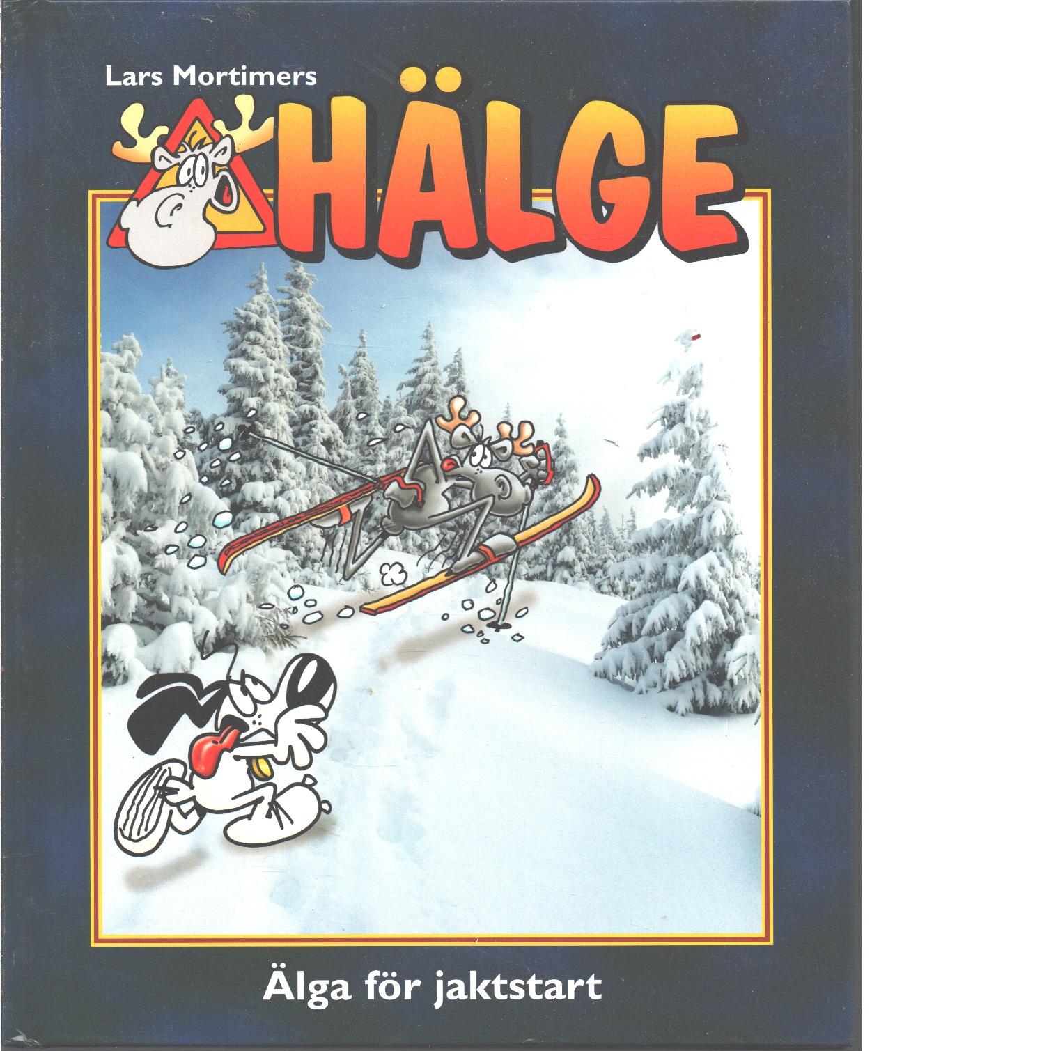 Lars Mortimers Hälge : älga för jaktstart - Mortimer, Lars
