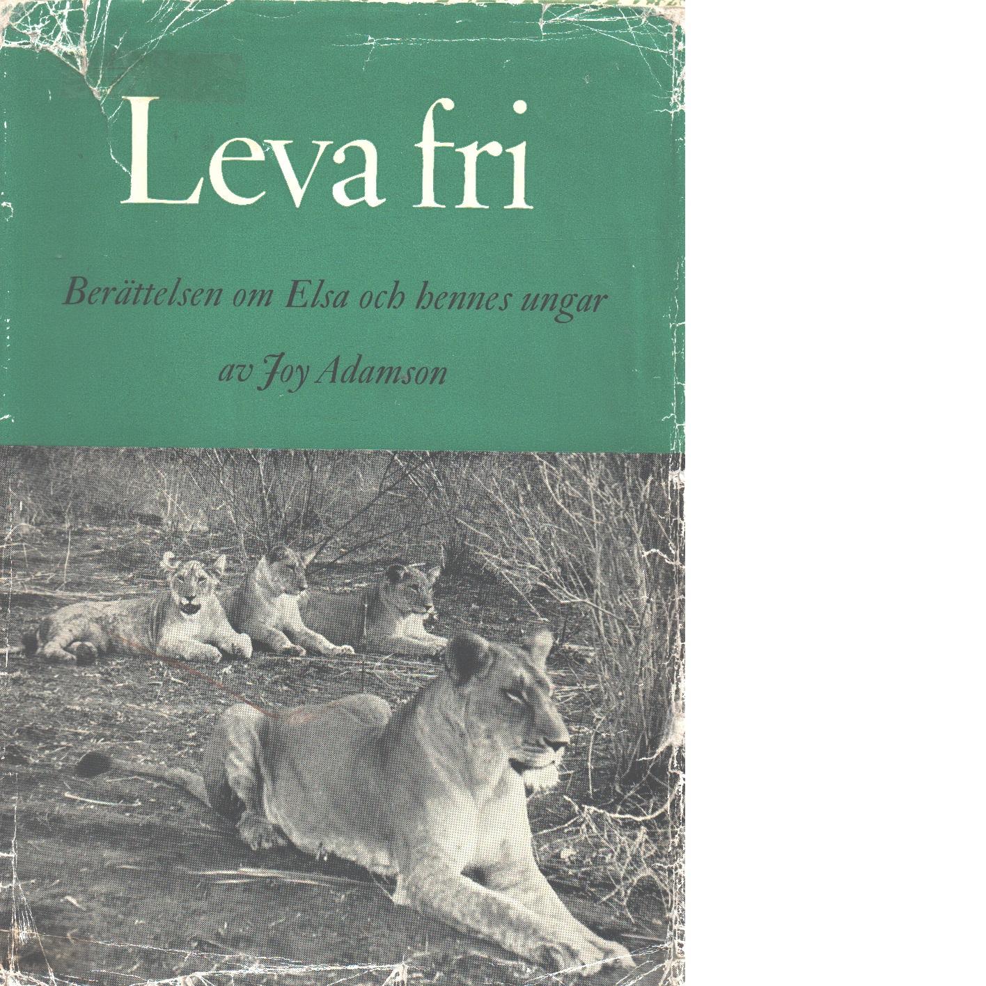 Leva fri : historien om lejoninnan Elsa och hennes ungar - Adamson, Joy
