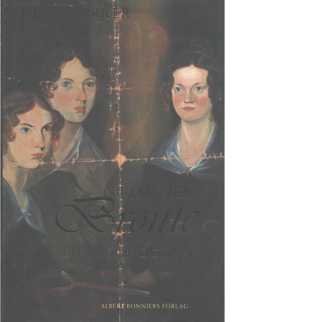 Familjen Brontë : en brevbiografi - Barker, Juliet R. V.