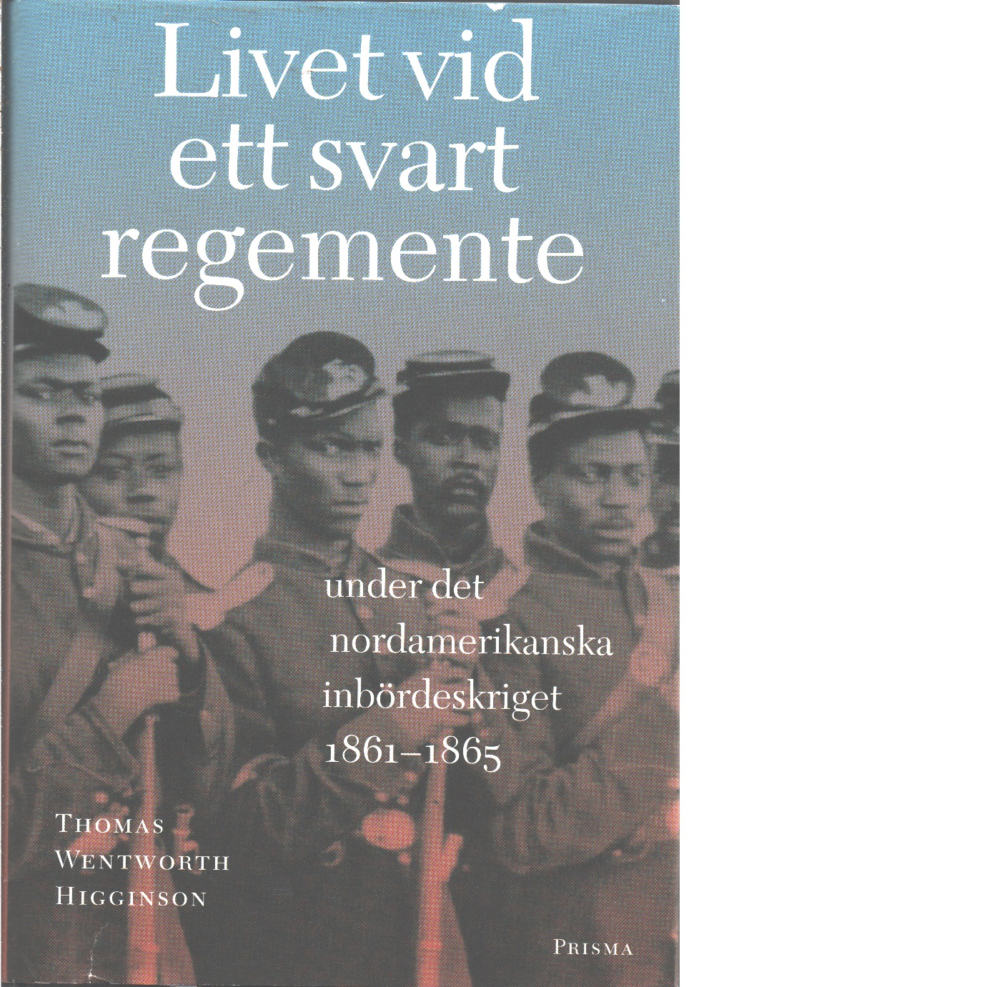 Livet vid ett svart regemente under det nordamerikanska inbördeskriget 1861-65 - Higginson, Thomas Wentworth