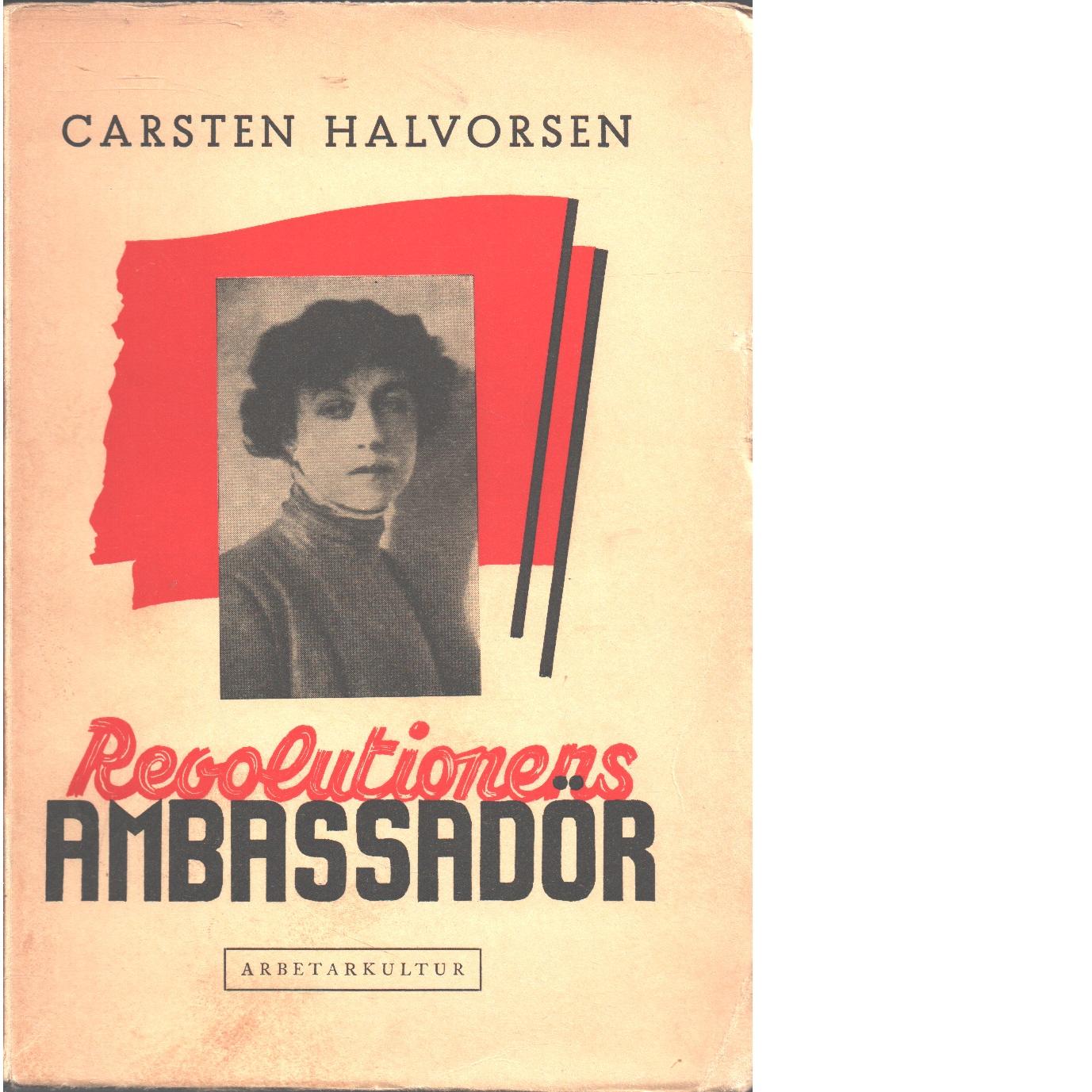 Revolutionens ambassadör : Alexandra Kollontays liv och gärning : (åren 1872-1917) - Halvorsen, Carsten