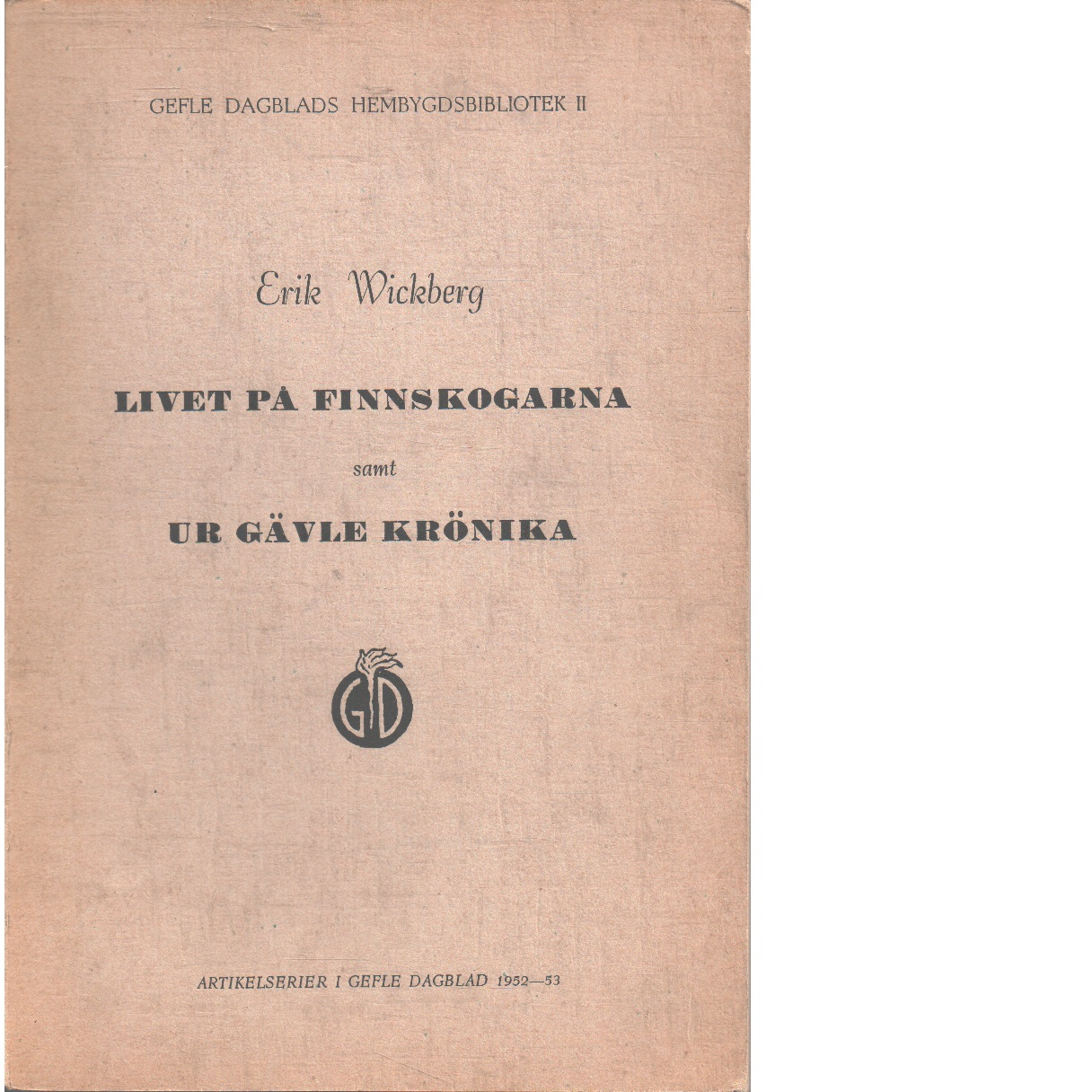 Livet på Finnskogarna samt ur Gävle krönika - Wickberg, Erik